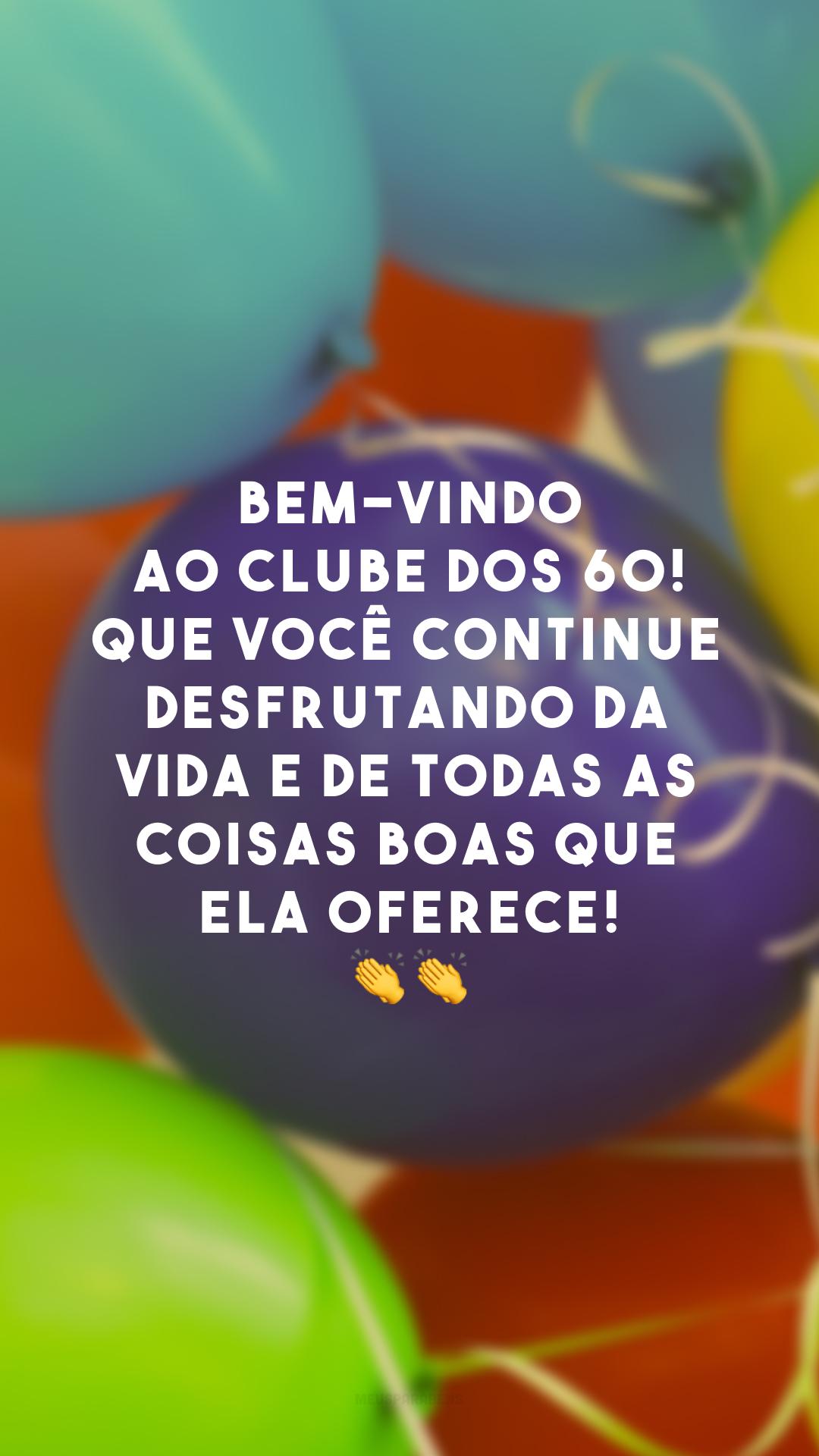 Bem-vindo ao clube dos 60! Que você continue desfrutando da vida e de todas as coisas boas que ela oferece! 👏👏