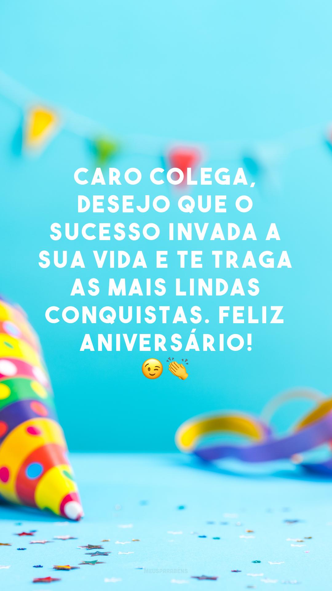 Caro colega, desejo que o sucesso invada a sua vida e te traga as mais lindas conquistas. Feliz aniversário! 😉👏