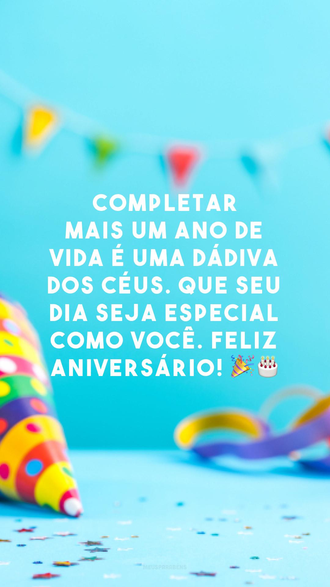 Completar mais um ano de vida é uma dádiva dos céus. Que seu dia seja especial como você. Feliz aniversário! 🎉🎂