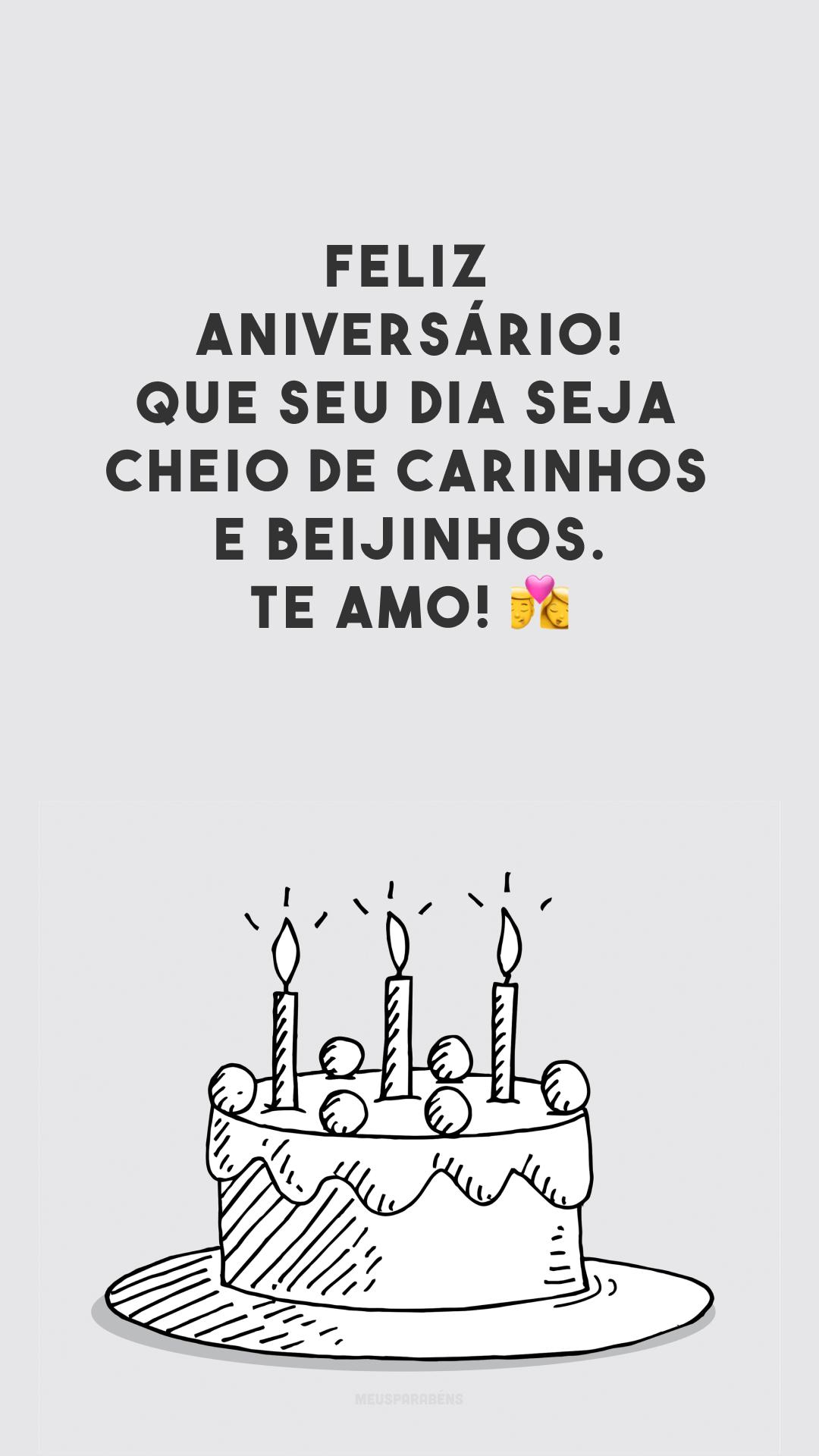 Feliz aniversário! Que seu dia seja cheio de carinhos e beijinhos. Te amo! 💏