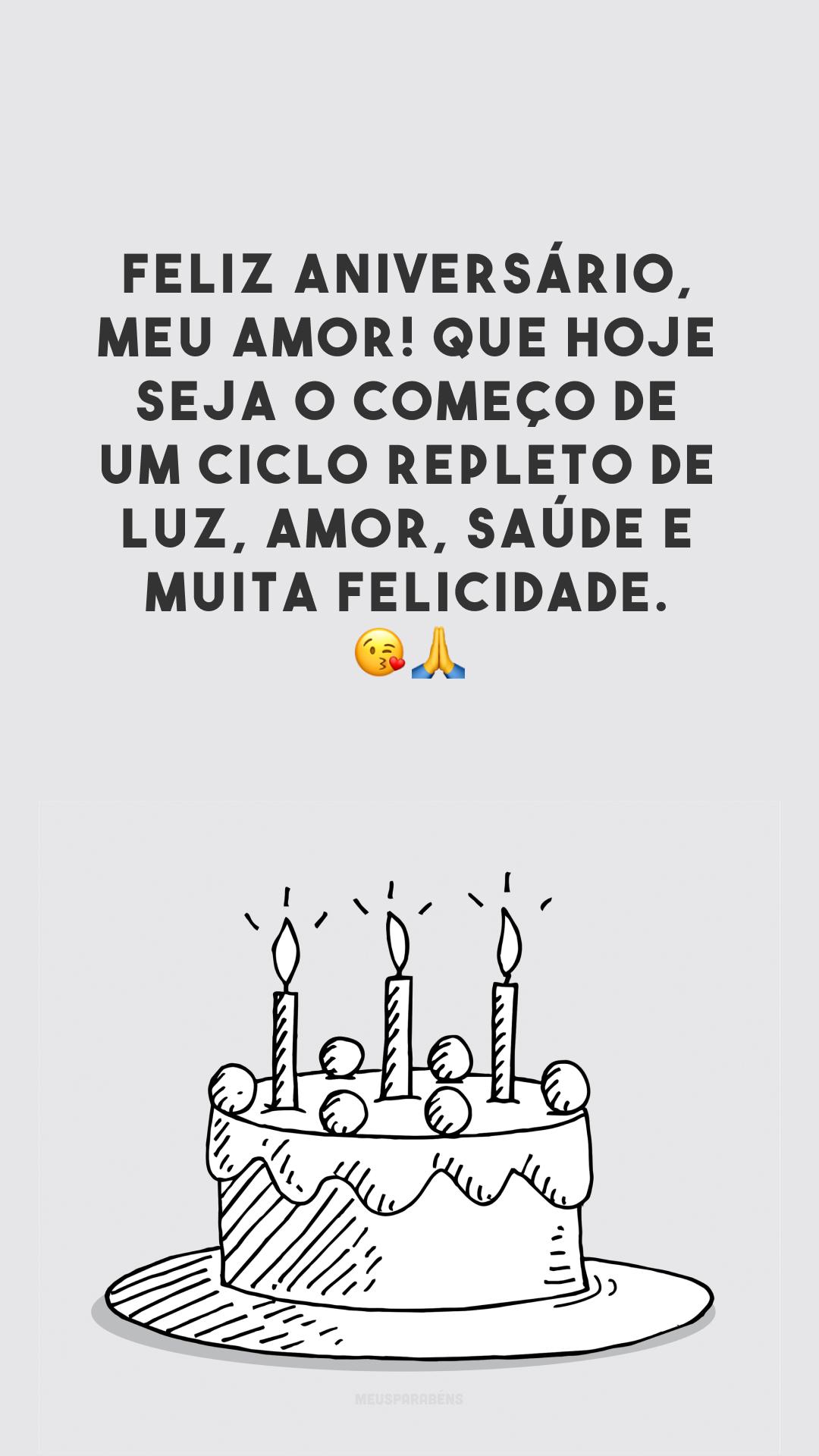 Feliz aniversário, meu amor! Que hoje seja o começo de um ciclo repleto de luz, amor, saúde e muita felicidade. 😘🙏