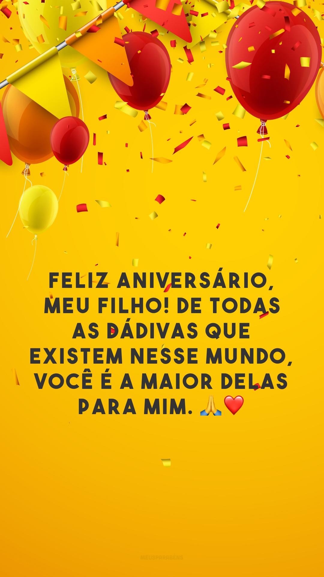 Feliz aniversário, meu filho! De todas as dádivas que existem nesse mundo, você é a maior delas para mim. 🙏❤️