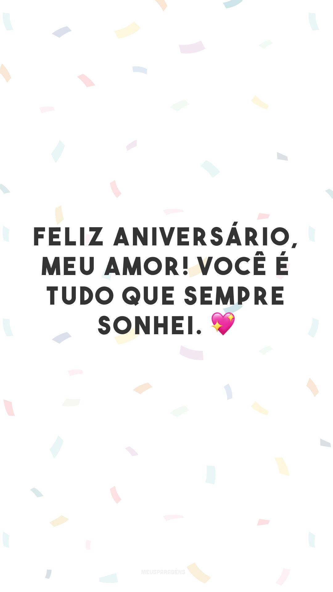 Feliz aniversário, meu amor! Você é tudo que sempre sonhei. 💖