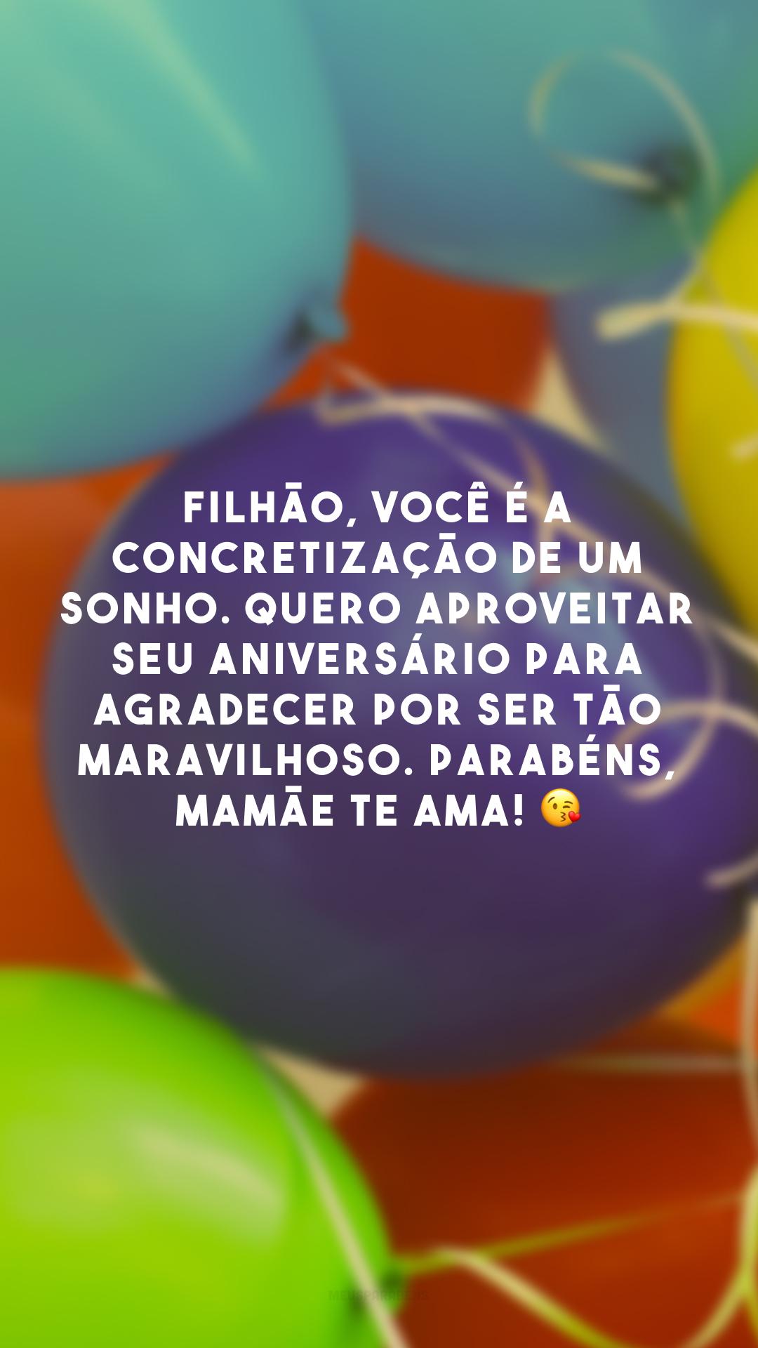 Filhão, você é a concretização de um sonho. Quero aproveitar seu aniversário para agradecer por ser tão maravilhoso. Parabéns, mamãe te ama! 😘