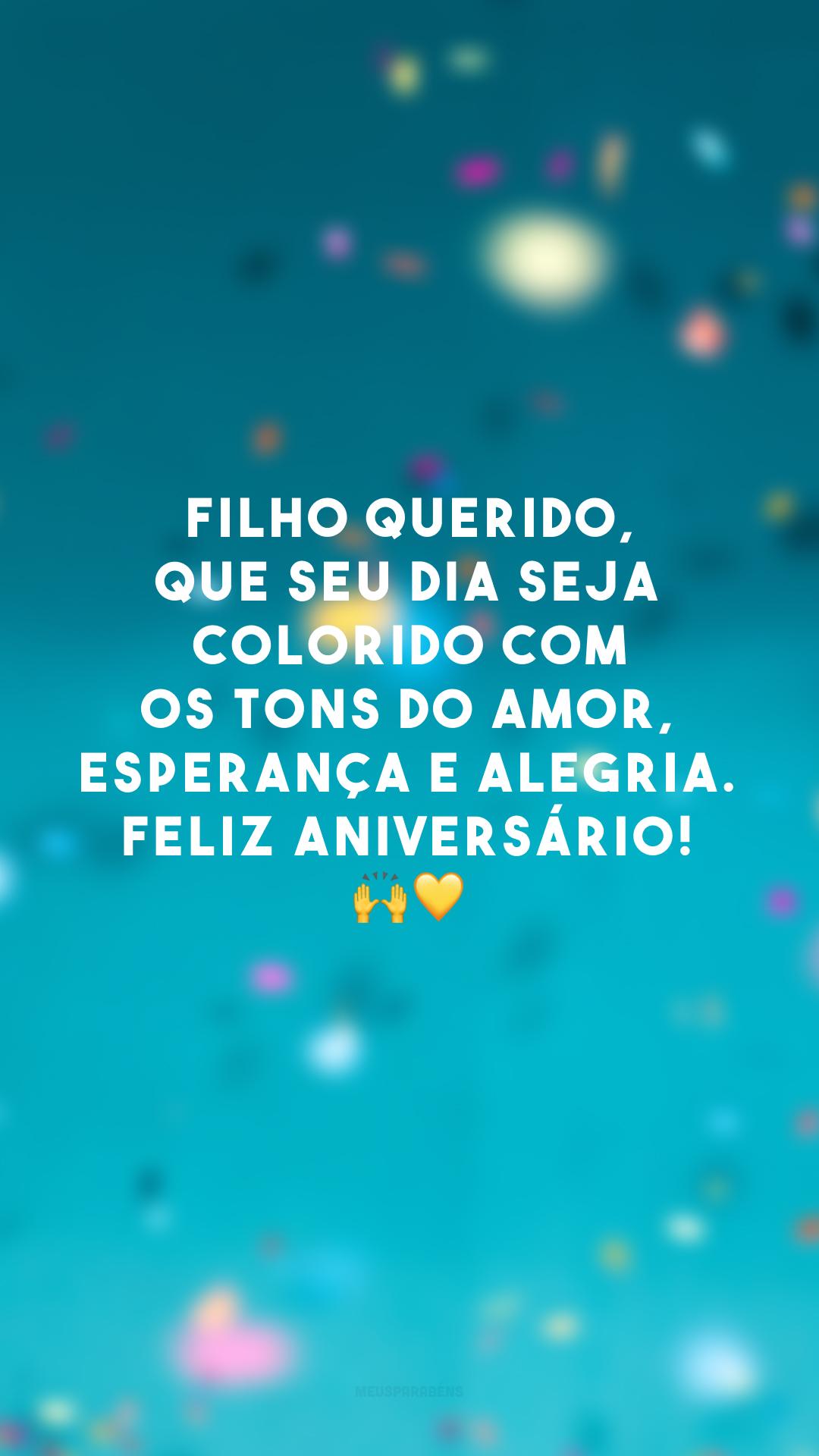 Filho querido, que seu dia seja colorido com os tons do amor, esperança e alegria. Feliz aniversário! 🙌💛