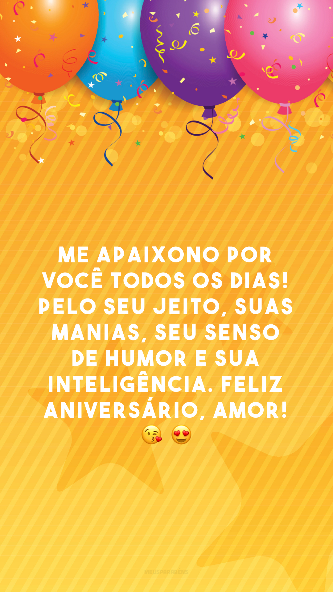 Me apaixono por você todos os dias! Pelo seu jeito, suas manias, seu senso de humor e sua inteligência. Feliz aniversário, amor! 😘 😍