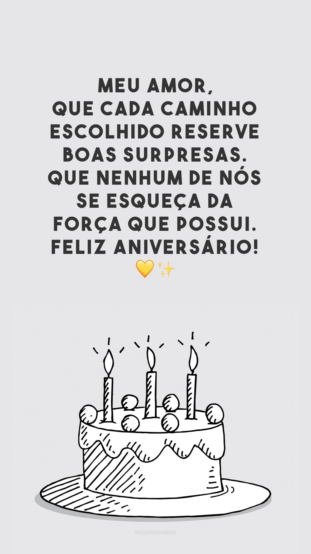 Meu amor, que cada caminho escolhido reserve boas surpresas. Que nenhum de nós se esqueça da força que possui. Feliz aniversário! 💛✨