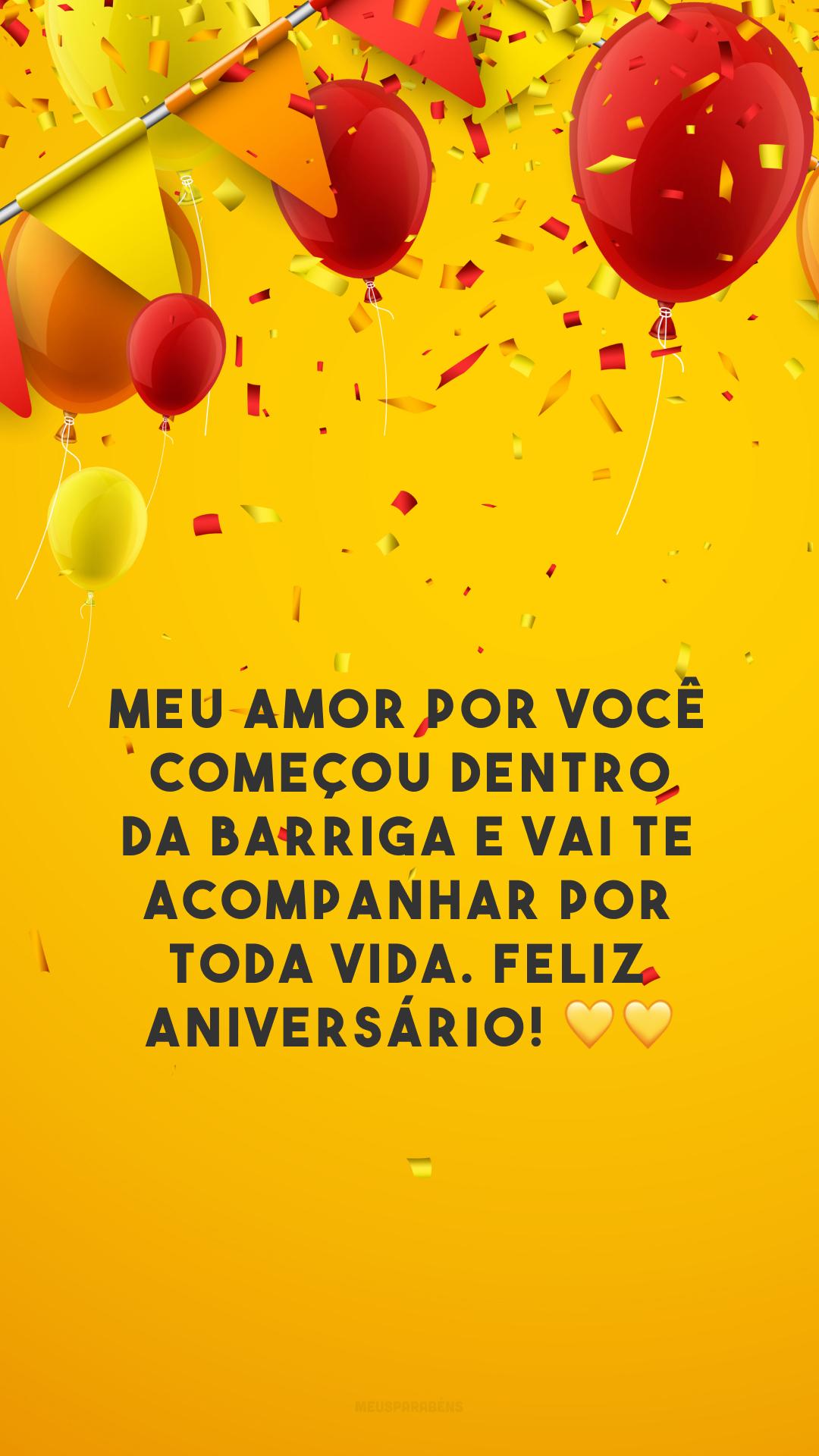 Meu amor por você começou dentro da barriga e vai te acompanhar por toda vida. Feliz aniversário! 💛💛