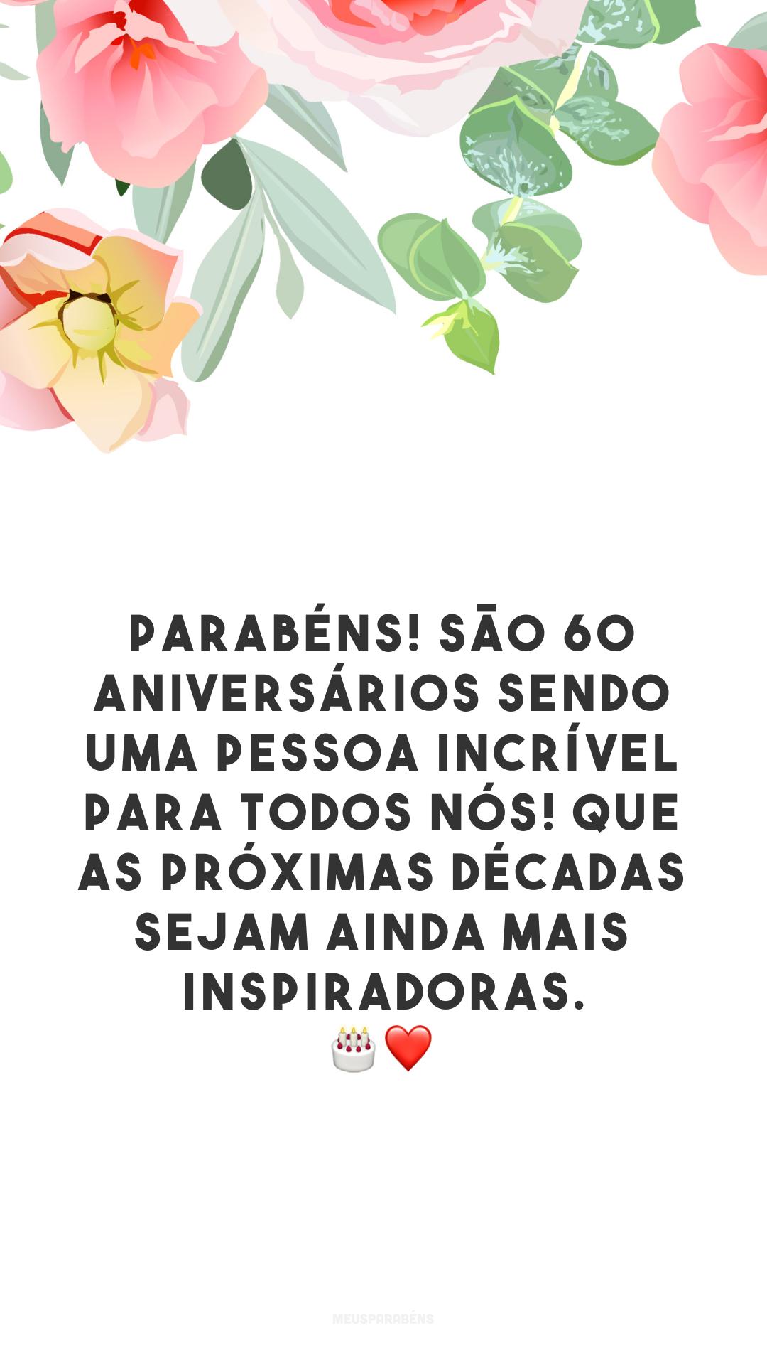 Parabéns! São 60 aniversários sendo uma pessoa incrível para todos nós! Que as próximas décadas sejam ainda mais inspiradoras. 🎂❤️