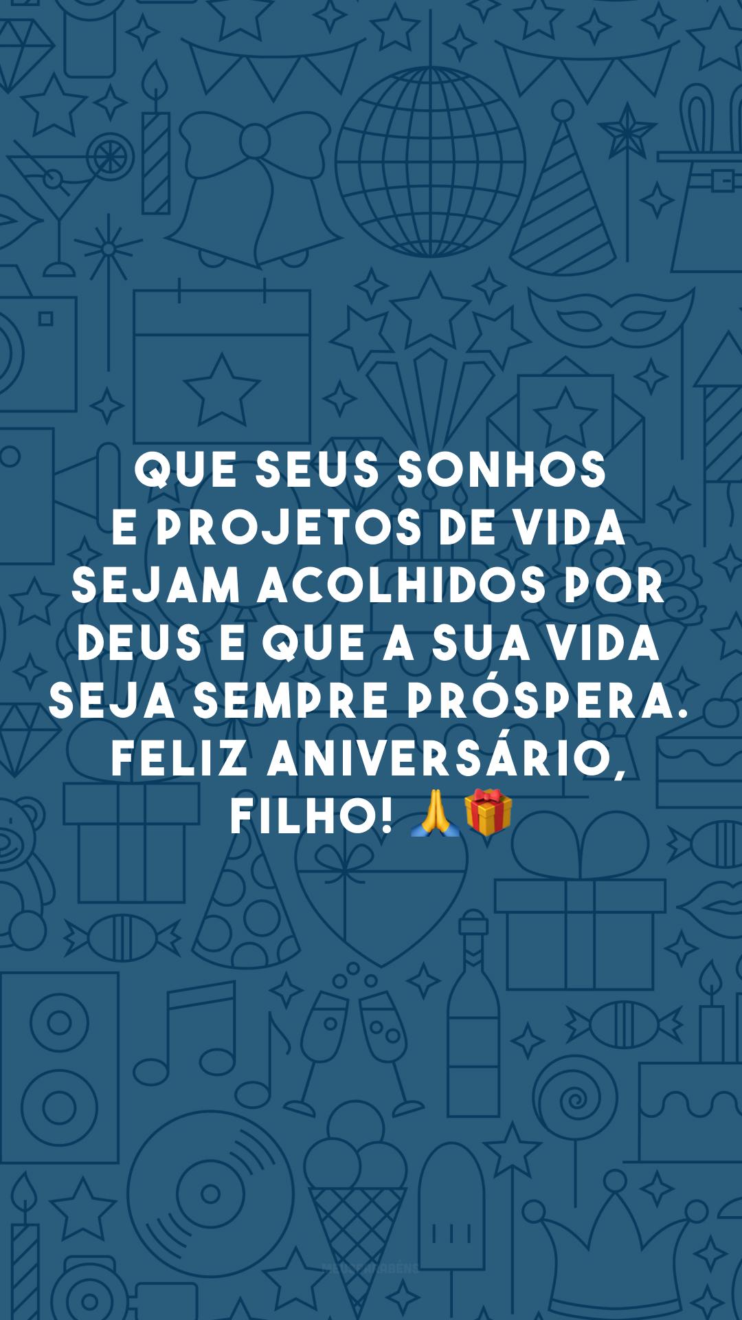 Que seus sonhos e projetos de vida sejam acolhidos por Deus e que a sua vida seja sempre próspera. Feliz aniversário, filho! 🙏🎁