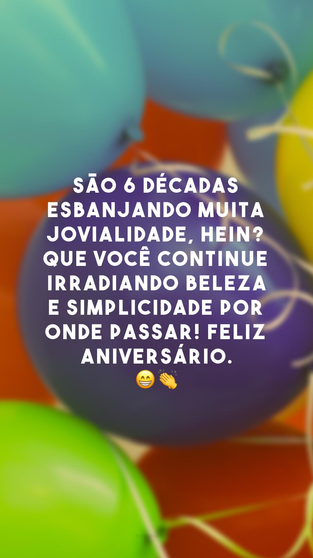 São 6 décadas esbanjando muita jovialidade, hein? Que você continue irradiando beleza e simplicidade por onde passar! Feliz aniversário. 😁👏