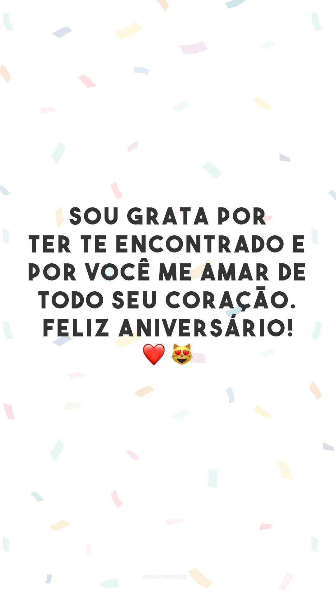 Sou grata por ter te encontrado e por você me amar de todo seu coração. Feliz aniversário! ❤️😻