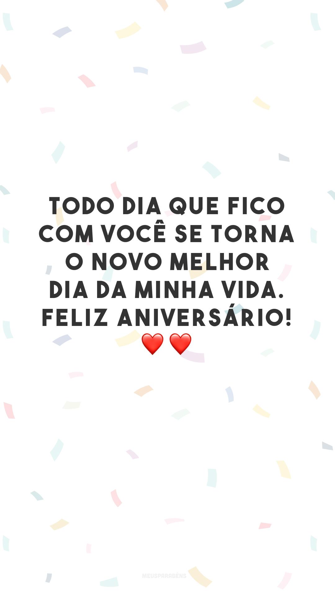 Todo dia que fico com você se torna o novo melhor dia da minha vida. Feliz aniversário! ❤️❤️
