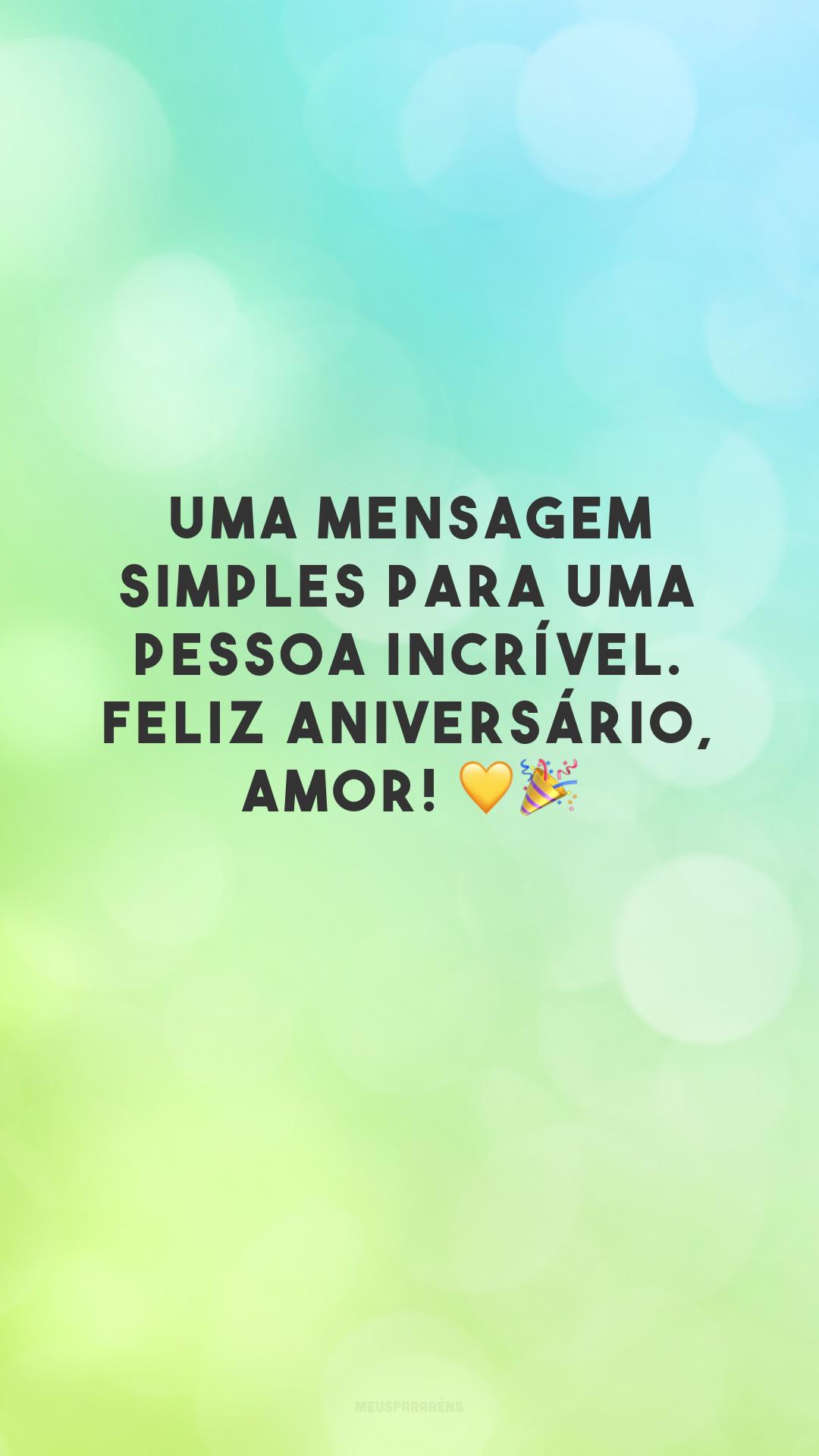 Uma mensagem simples para uma pessoa incrível. Feliz aniversário, amor! 💛🎉