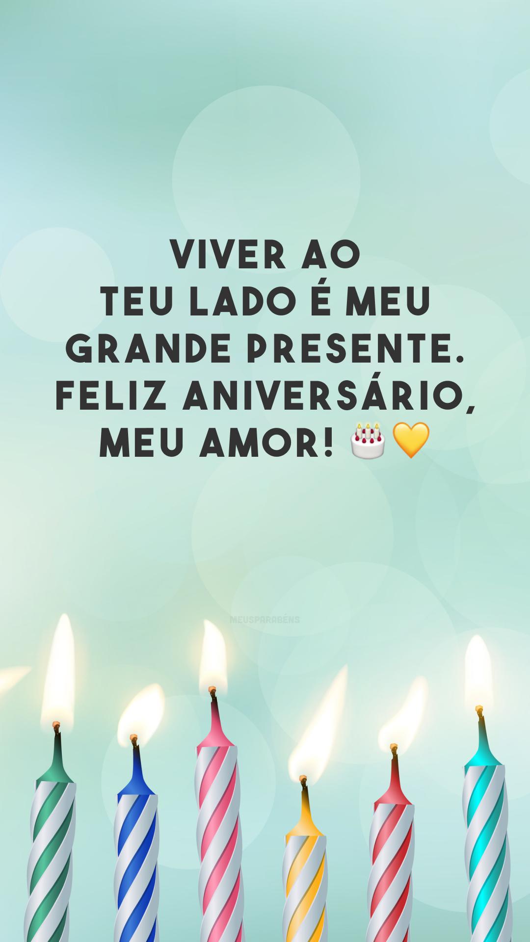 Viver ao teu lado é meu grande presente. Feliz aniversário, meu amor! 🎂💛