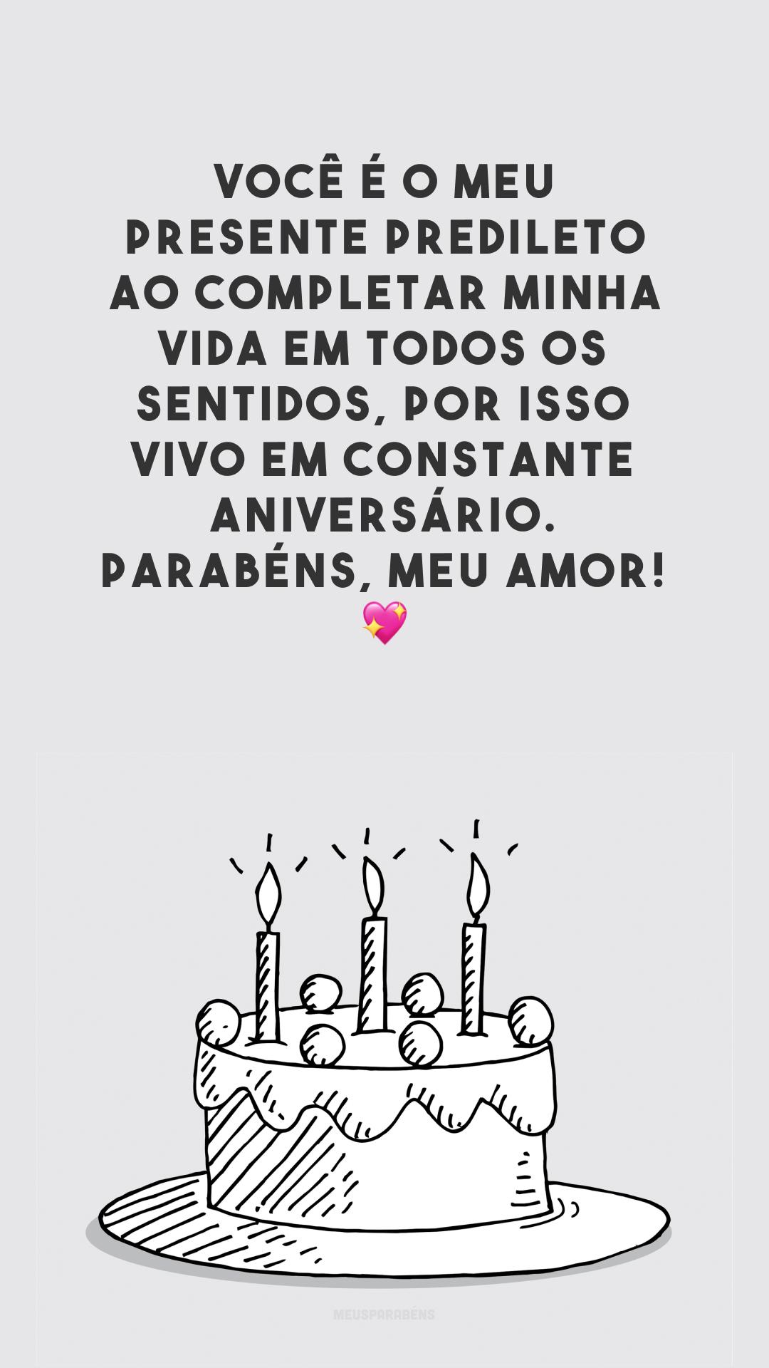 Você é o meu presente predileto ao completar minha vida em todos os sentidos, por isso vivo em constante aniversário. Parabéns, meu amor! 💖