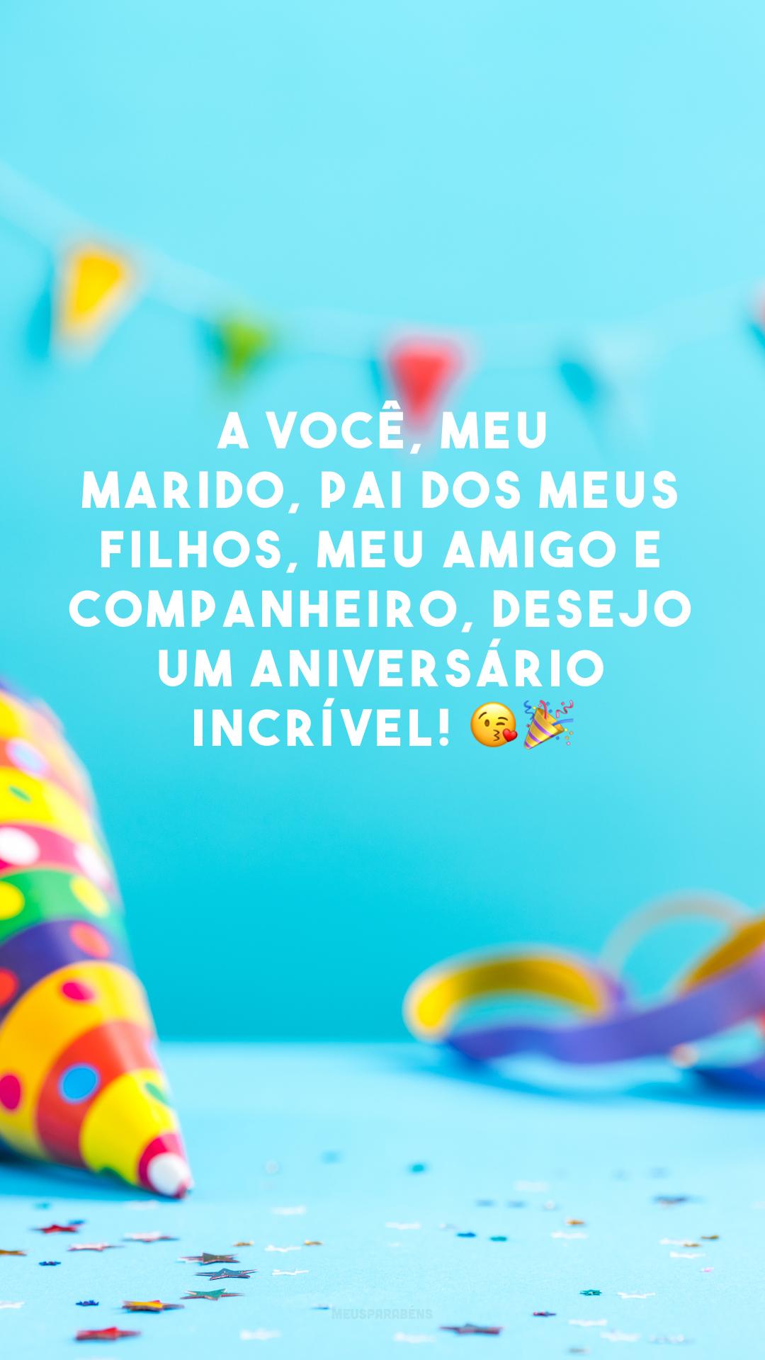 A você, meu marido, pai dos meus filhos, meu amigo e companheiro, desejo um aniversário incrível! 😘🎉