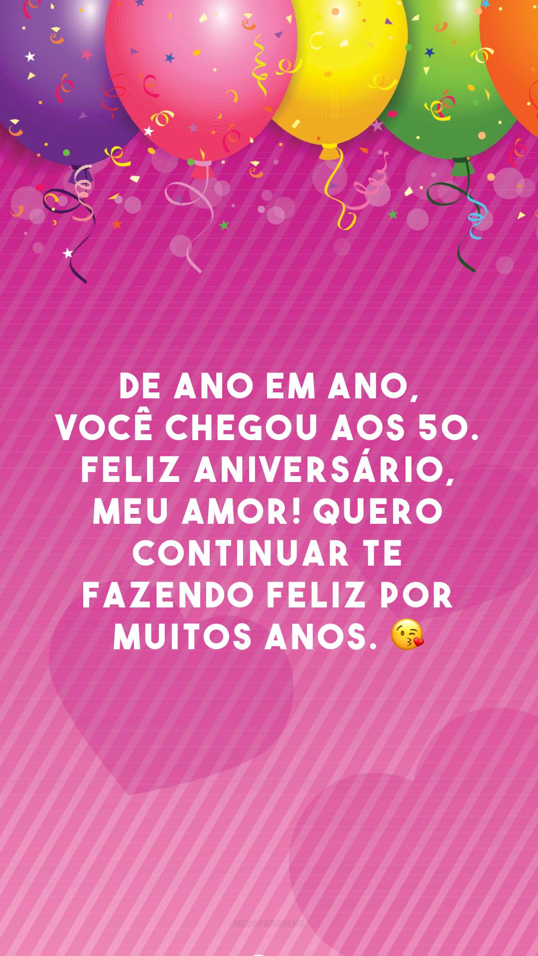 De ano em ano, você chegou aos 50. Feliz aniversário, meu amor! Quero continuar te fazendo feliz por muitos anos. 😘