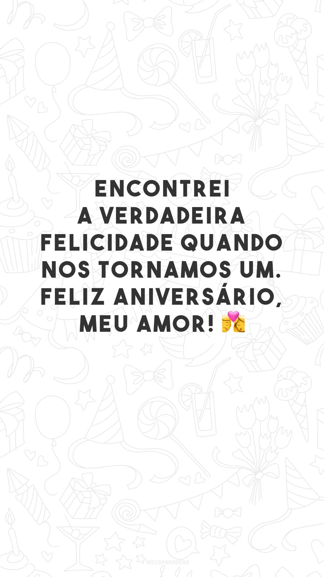 Encontrei a verdadeira felicidade quando nos tornamos um. Feliz aniversário, meu amor! 💏