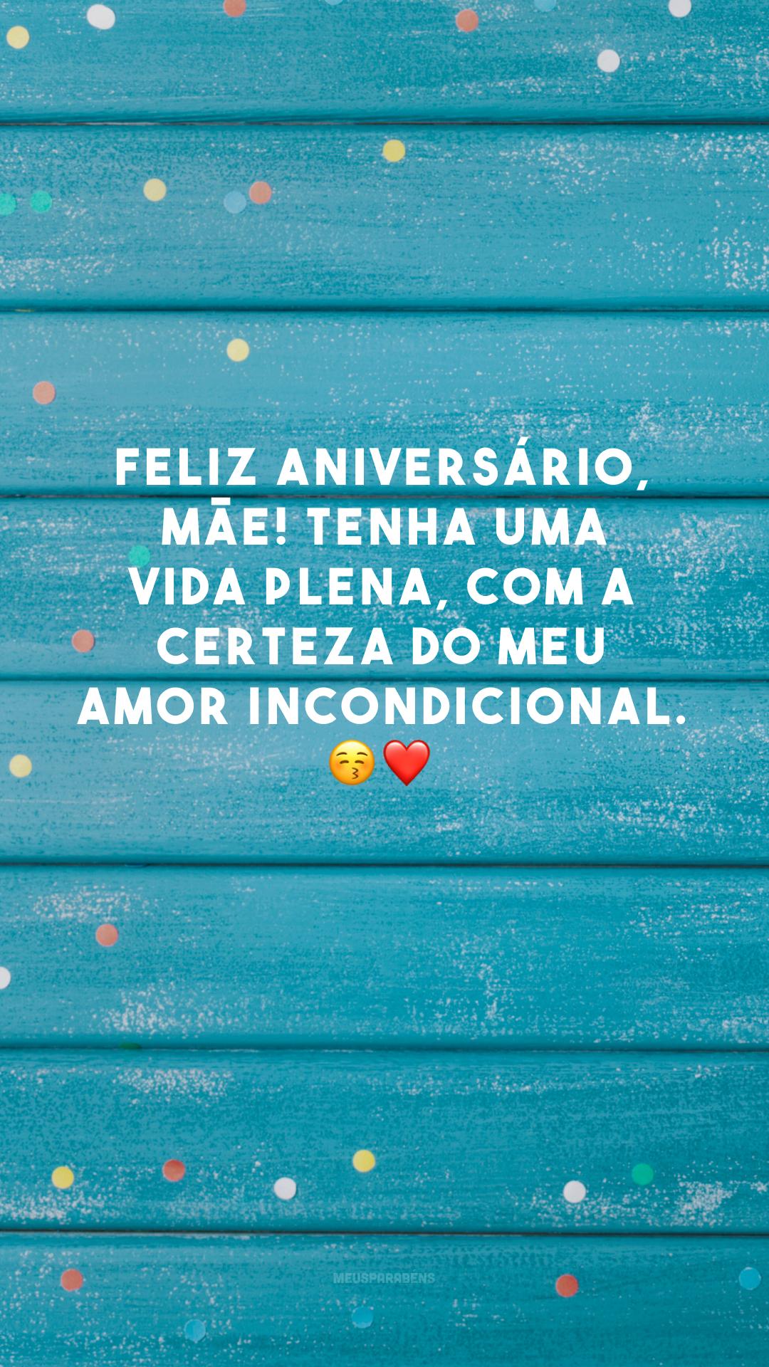 Feliz aniversário, mãe! Tenha uma vida plena, com a certeza do meu amor incondicional. 😚❤️