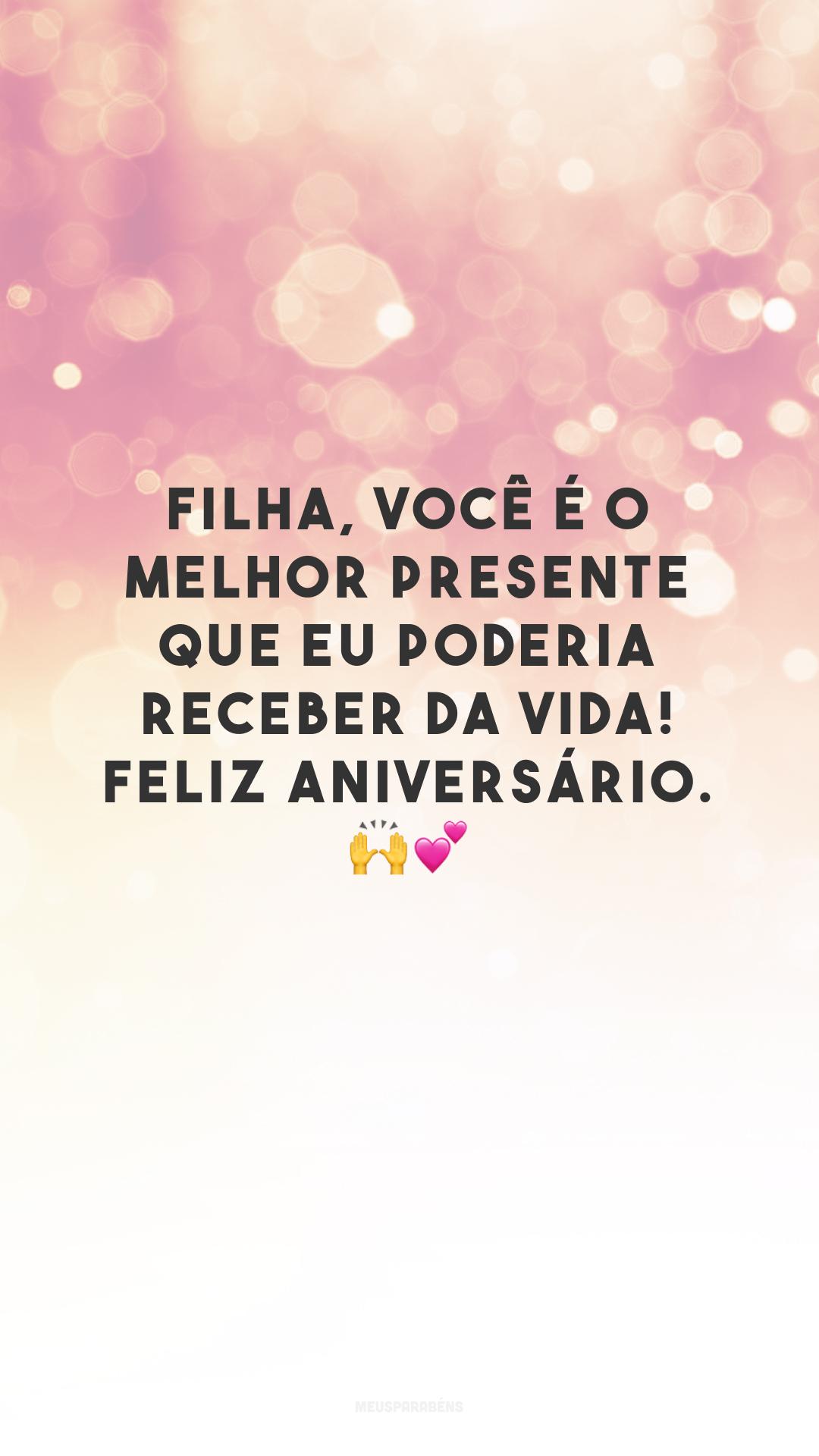 Filha, você é o melhor presente que eu poderia receber da vida! Feliz aniversário. 🙌💕