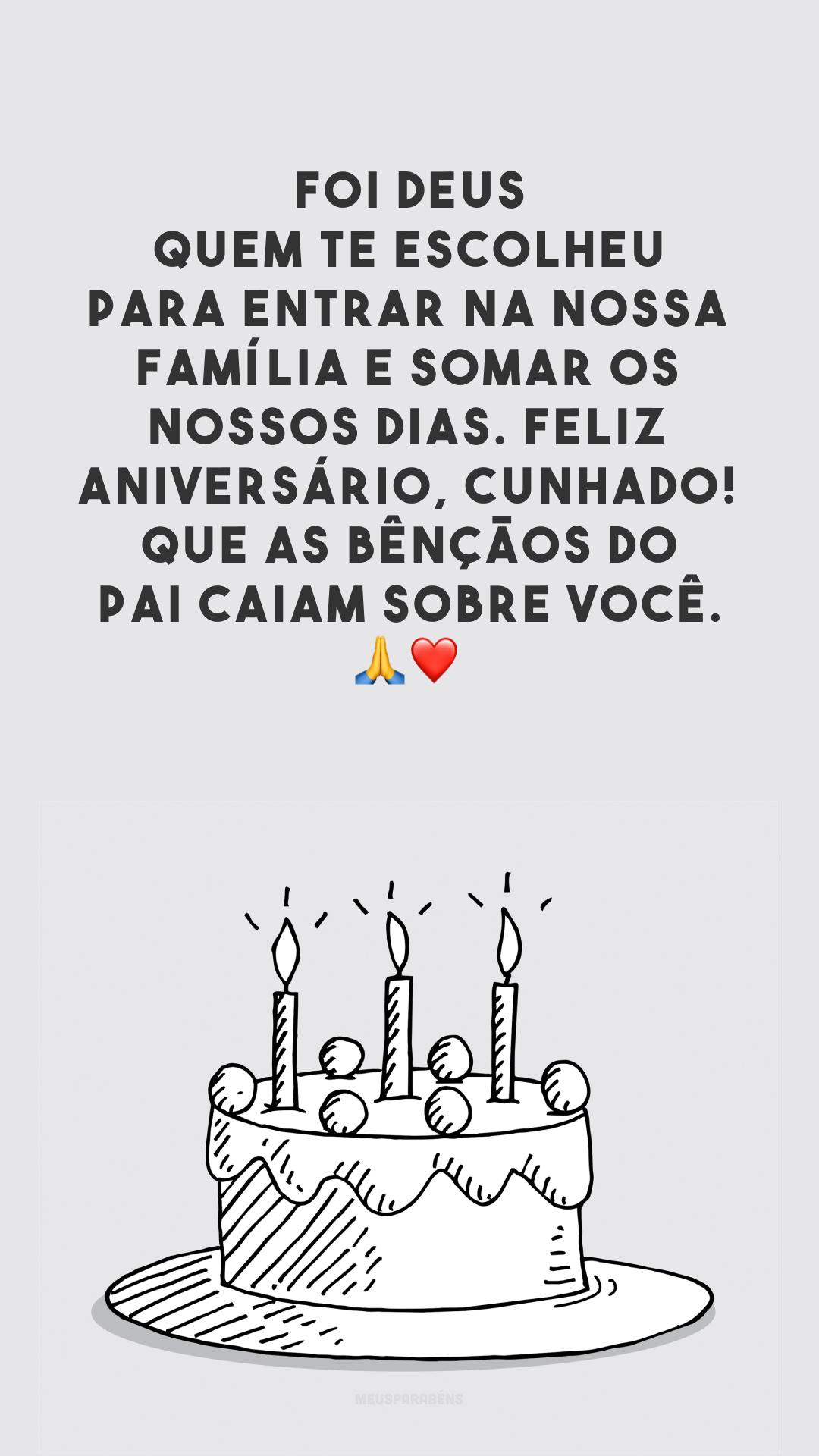 Foi Deus quem te escolheu para entrar na nossa família e somar os nossos dias. Feliz aniversário, cunhado! Que as bênçãos do Pai caiam sobre você. 🙏❤️