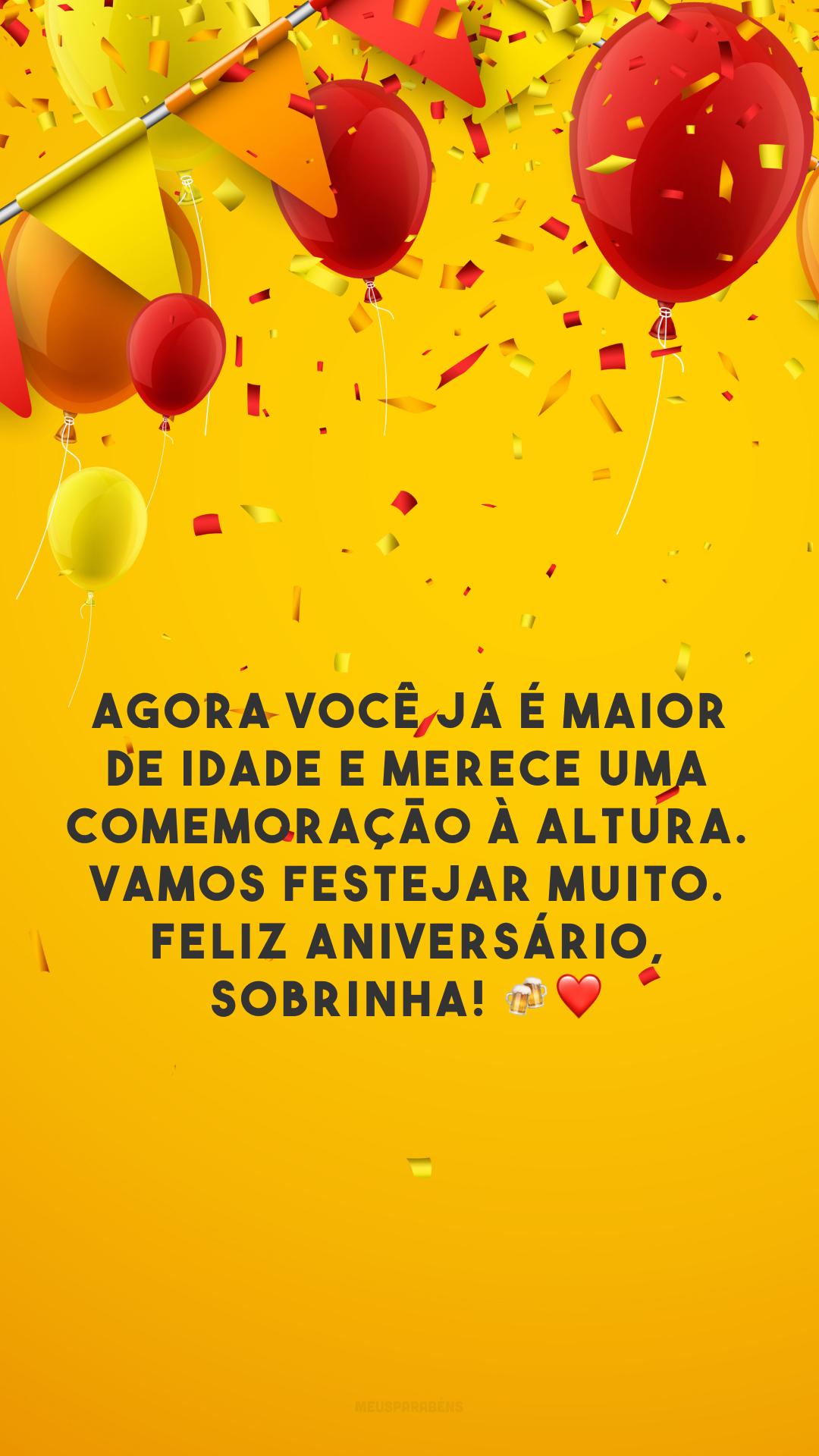 Agora você já é maior de idade e merece uma comemoração à altura. Vamos festejar muito. Feliz aniversário, sobrinha! 🍻❤️