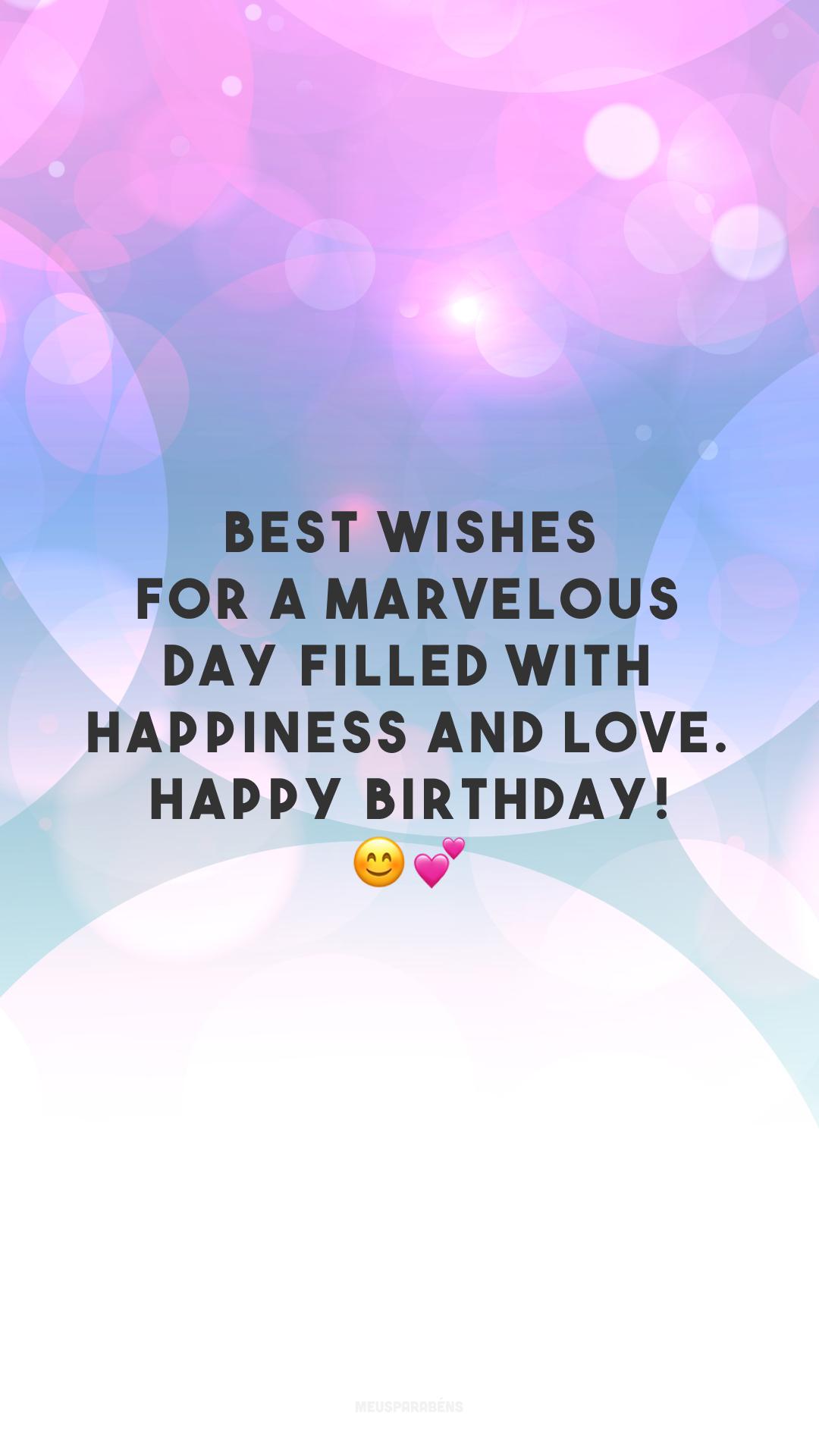 Best wishes for a marvelous day filled with happiness and love. Happy birthday! 😊💕 (Muitas felicidades para um dia maravilhoso cheio de felicidade e amor. Feliz aniversário!)