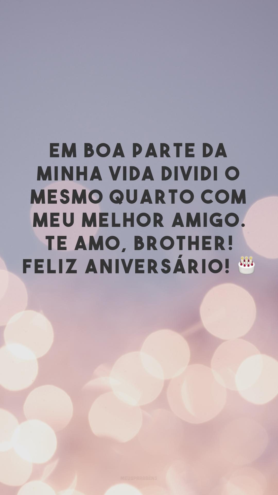 Em boa parte da minha vida dividi o mesmo quarto com meu melhor amigo. Te amo, brother! Feliz aniversário! 🎂