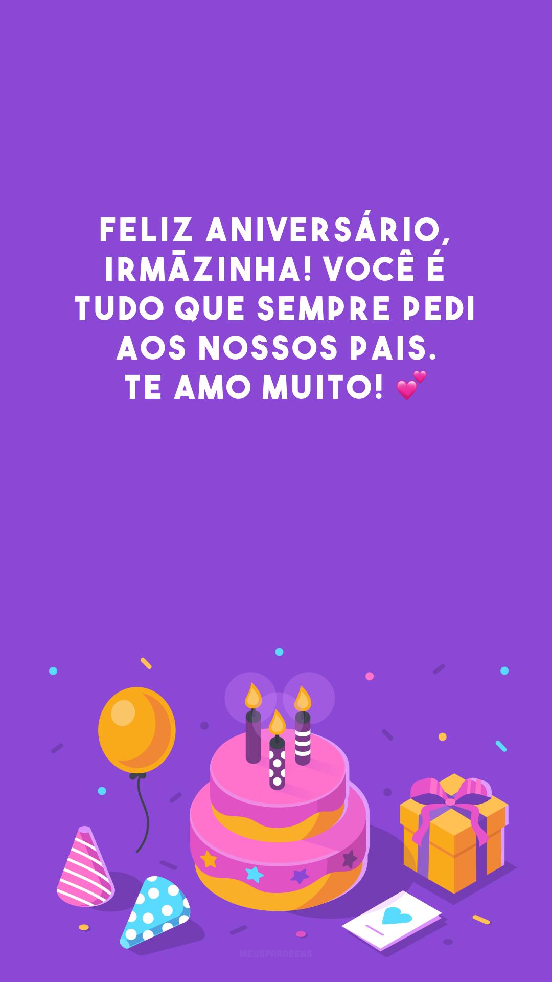 Feliz aniversário, irmãzinha! Você é tudo que sempre pedi aos nossos pais. Te amo muito! 💕