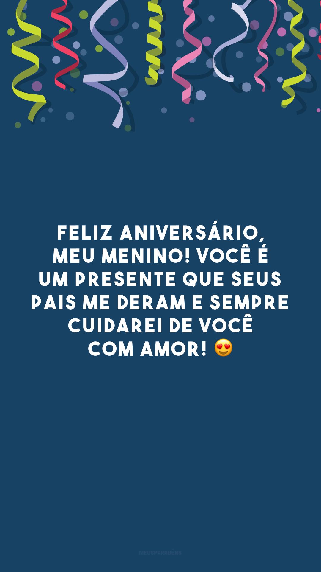 Feliz aniversário, meu menino! Você é um presente que seus pais me deram e sempre cuidarei de você com amor! 😍