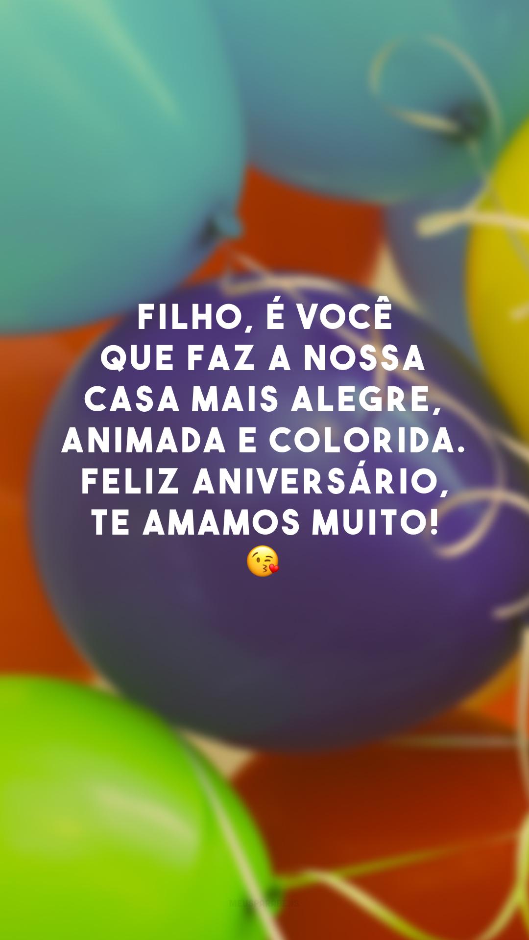 Filho, é você que faz a nossa casa mais alegre, animada e colorida. Feliz aniversário, te amamos muito! 😘