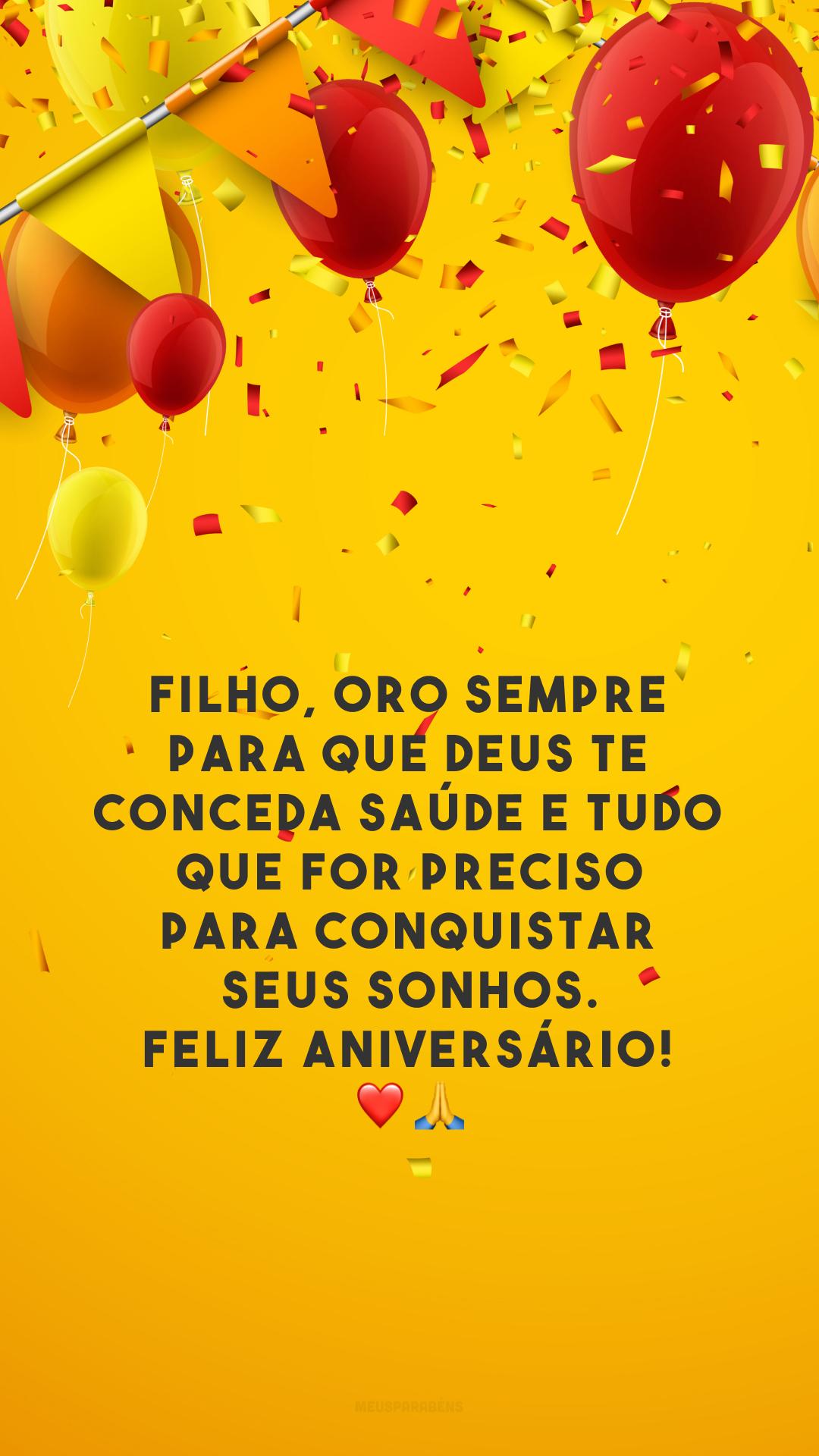 Filho, oro sempre para que Deus te conceda saúde e tudo que for preciso para conquistar seus sonhos. Feliz aniversário! ❤️🙏