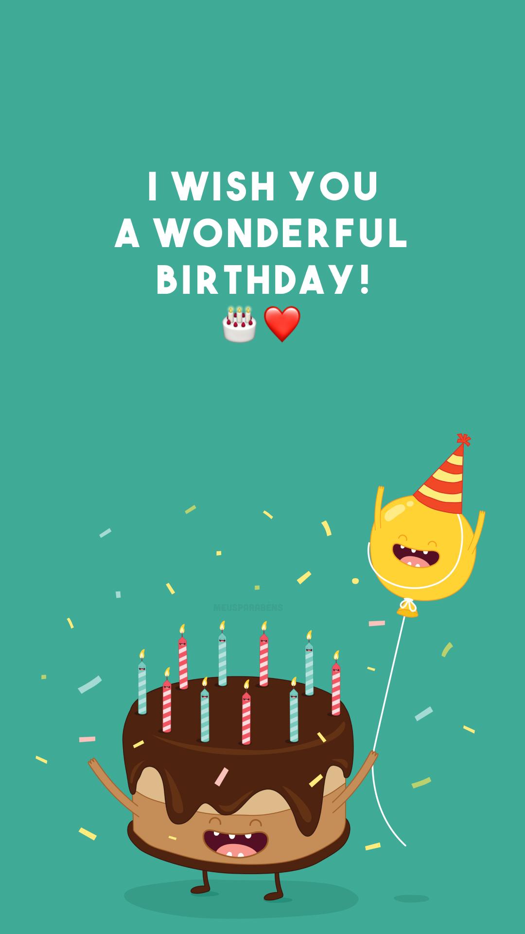 I wish you a wonderful birthday! 🎂❤️ (Desejo a você um maravilhoso aniversário!)