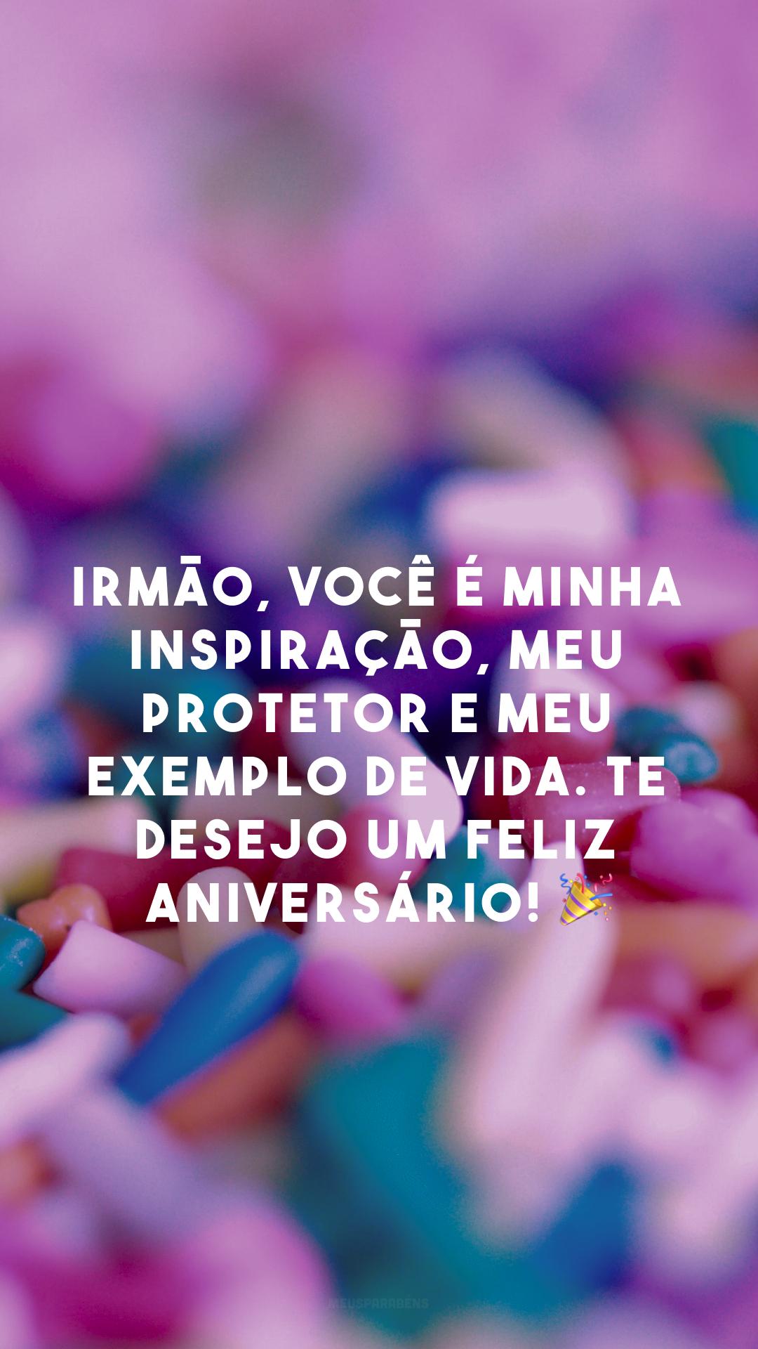Irmão, você é minha inspiração, meu protetor e meu exemplo de vida. Te desejo um feliz aniversário! 🎉