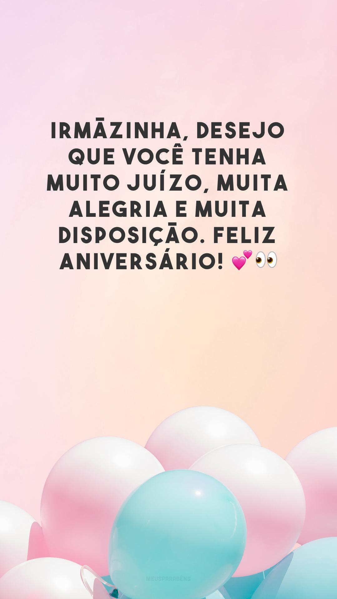 Irmãzinha, desejo que você tenha muito juízo, muita alegria e muita disposição. Feliz aniversário! 💕👀