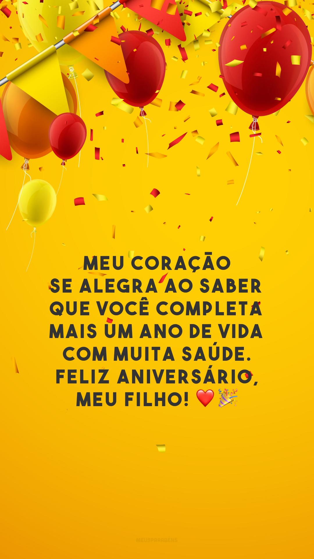 Meu coração se alegra ao saber que você completa mais um ano de vida com muita saúde. Feliz aniversário, meu filho! ❤️🎉