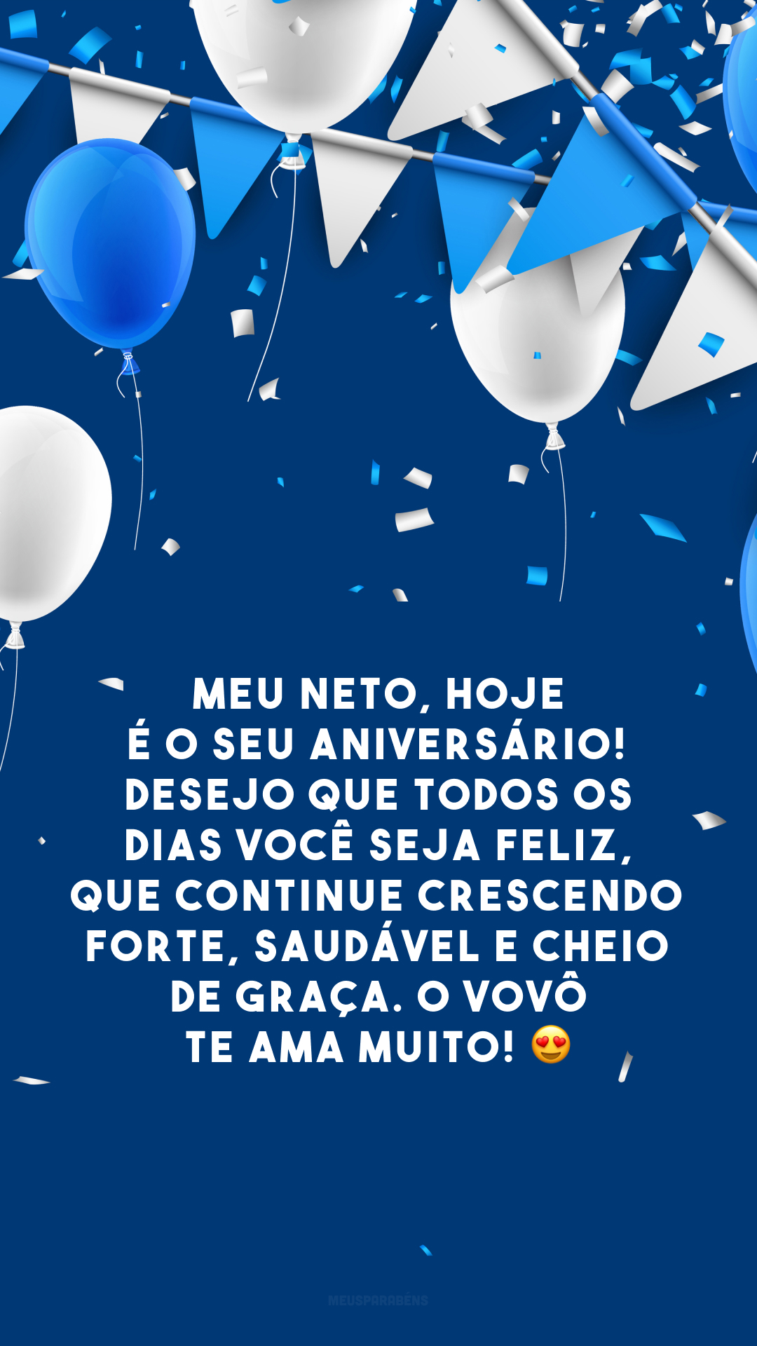 Meu neto, hoje é o seu aniversário! Desejo que todos os dias você seja feliz, que continue crescendo forte, saudável e cheio de graça. O vovô te ama muito! 😍
