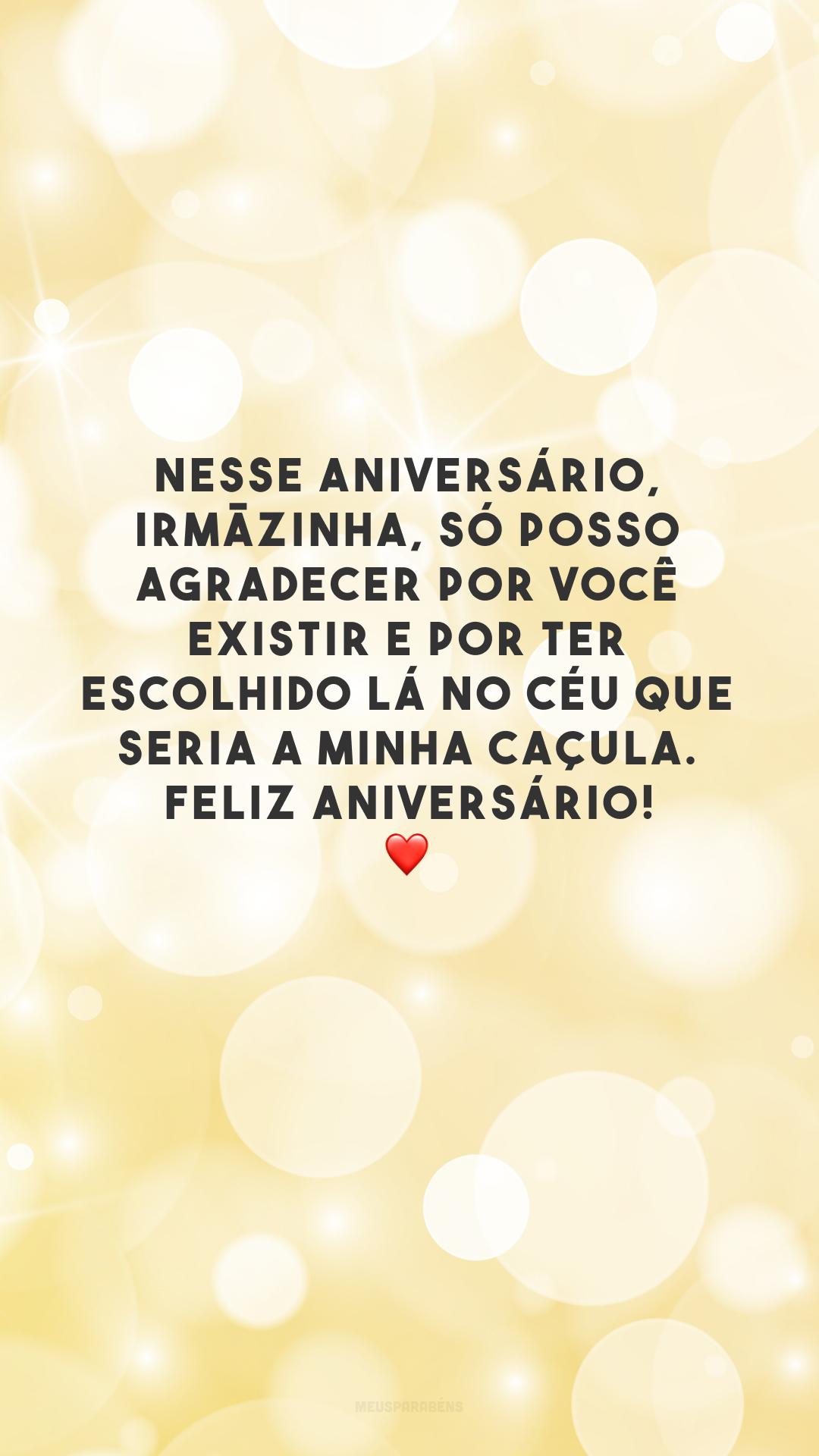 Nesse aniversário, irmãzinha, só posso agradecer por você existir e por ter escolhido lá no céu que seria a minha caçula. Feliz aniversário! ❤️