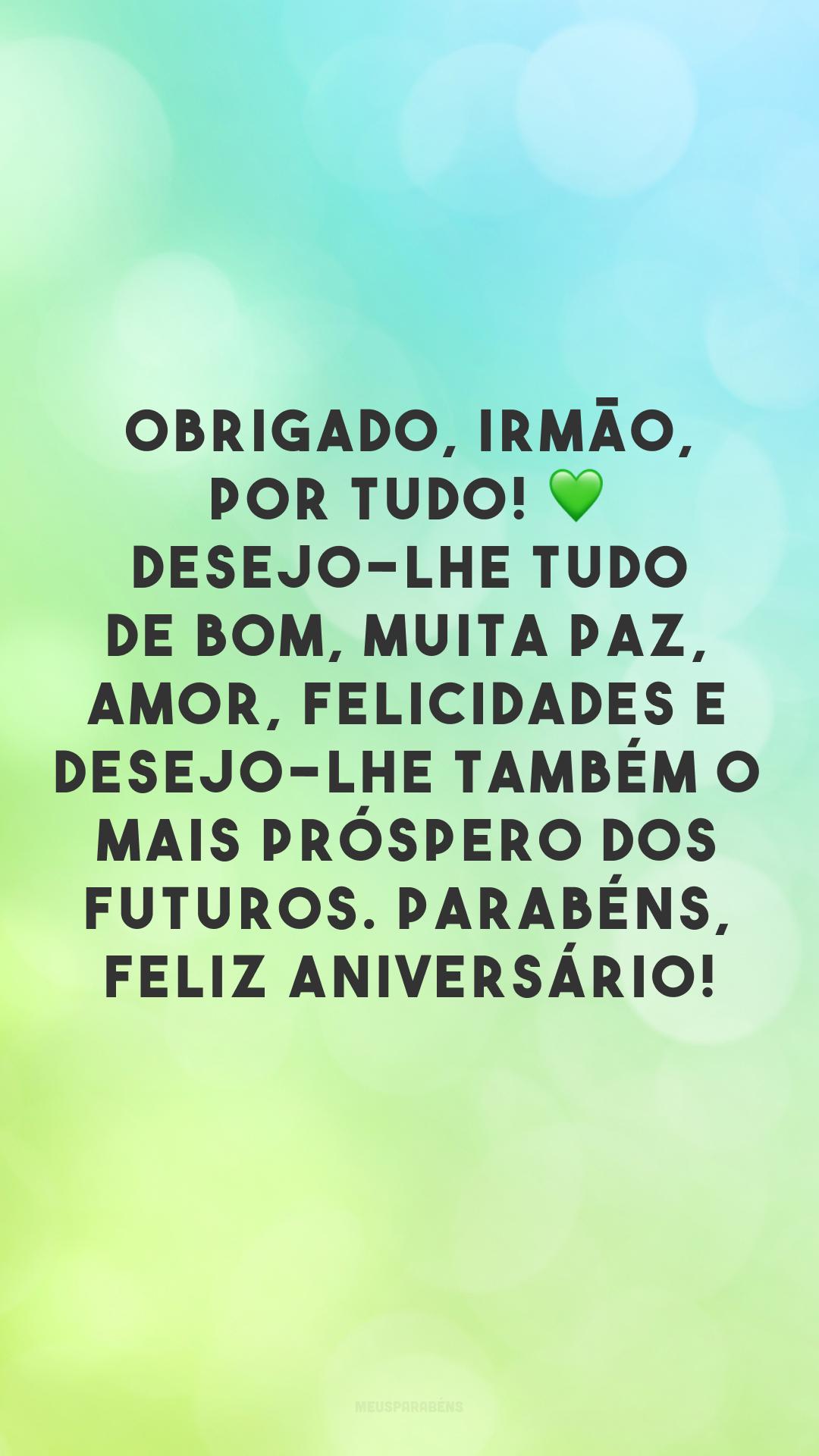 Obrigado, irmão, por tudo! 💚 Desejo-lhe tudo de bom, muita paz, amor, felicidades e desejo-lhe também o mais próspero dos futuros. Parabéns, feliz aniversário!