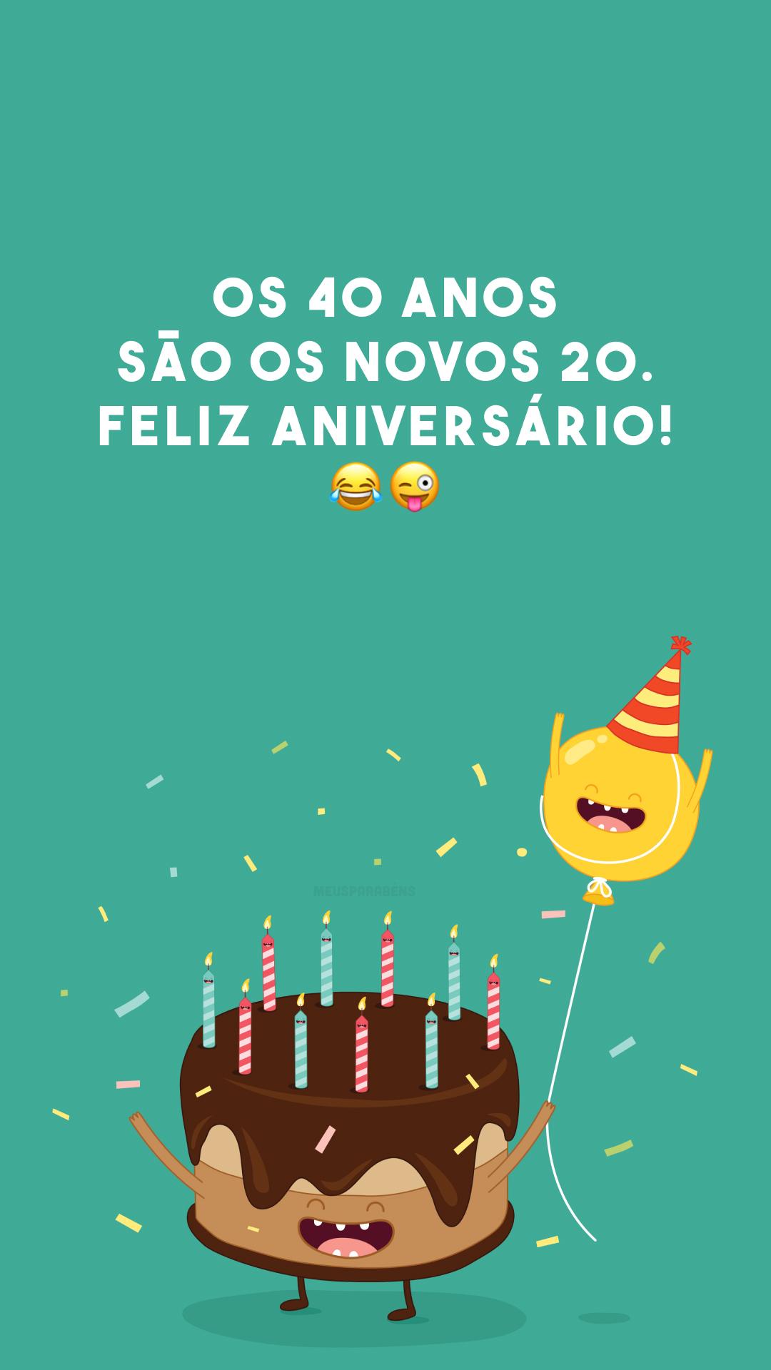 Os 40 anos são os novos 20. Feliz aniversário! 😂😜