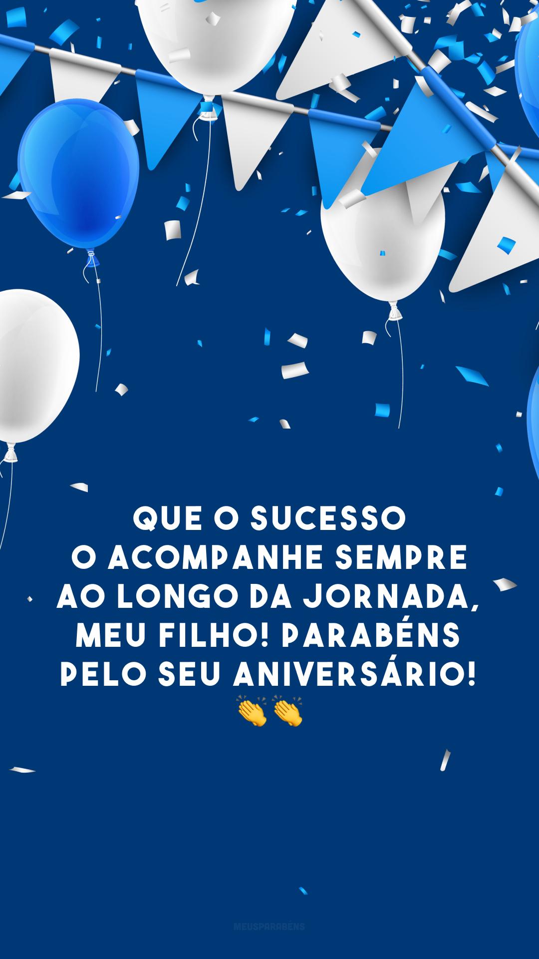Que o sucesso o acompanhe sempre ao longo da jornada, meu filho! Parabéns pelo seu aniversário! 👏👏