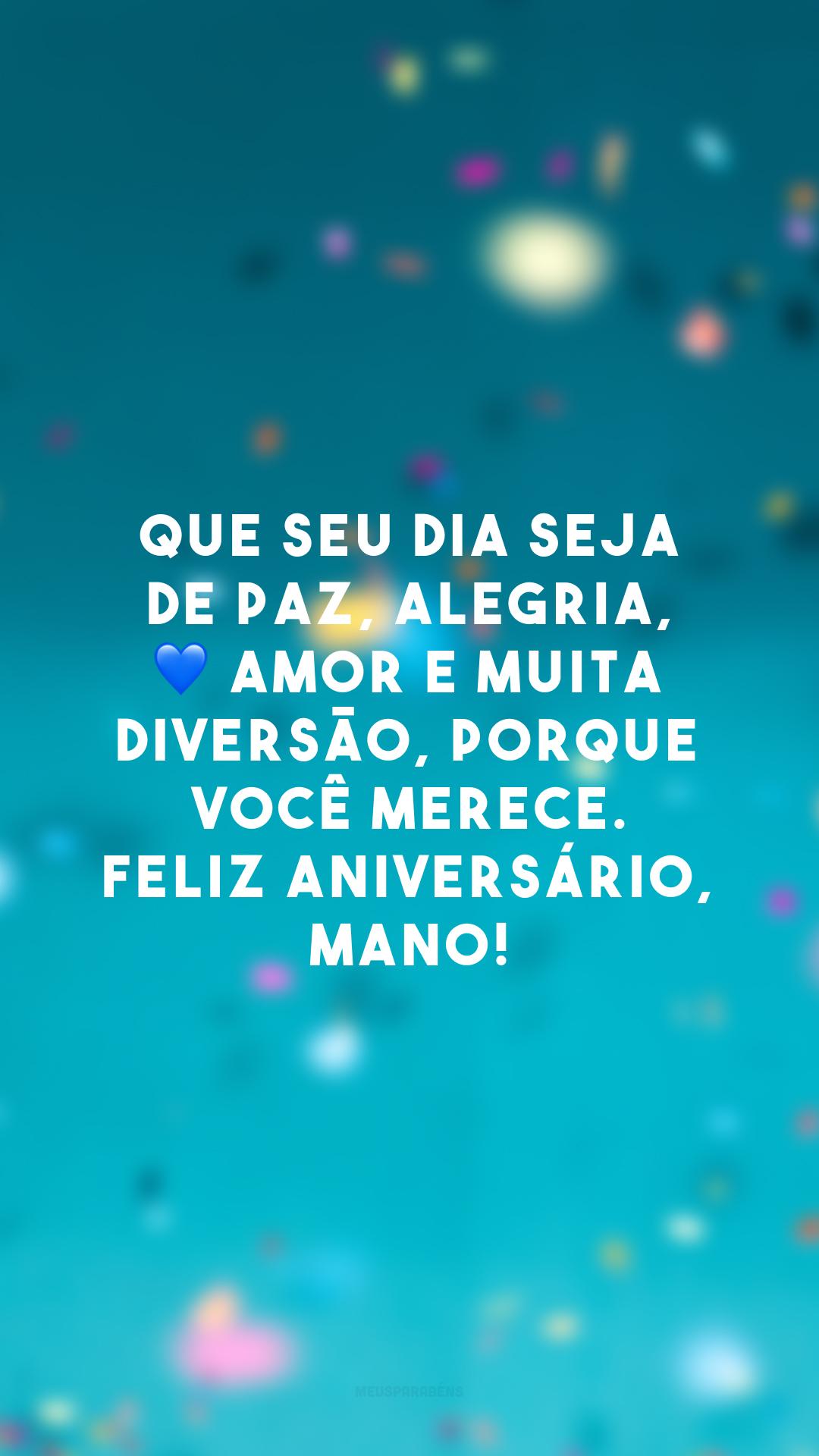Que seu dia seja de paz, alegria, 💙 amor e muita diversão, porque você merece. Feliz aniversário, mano!