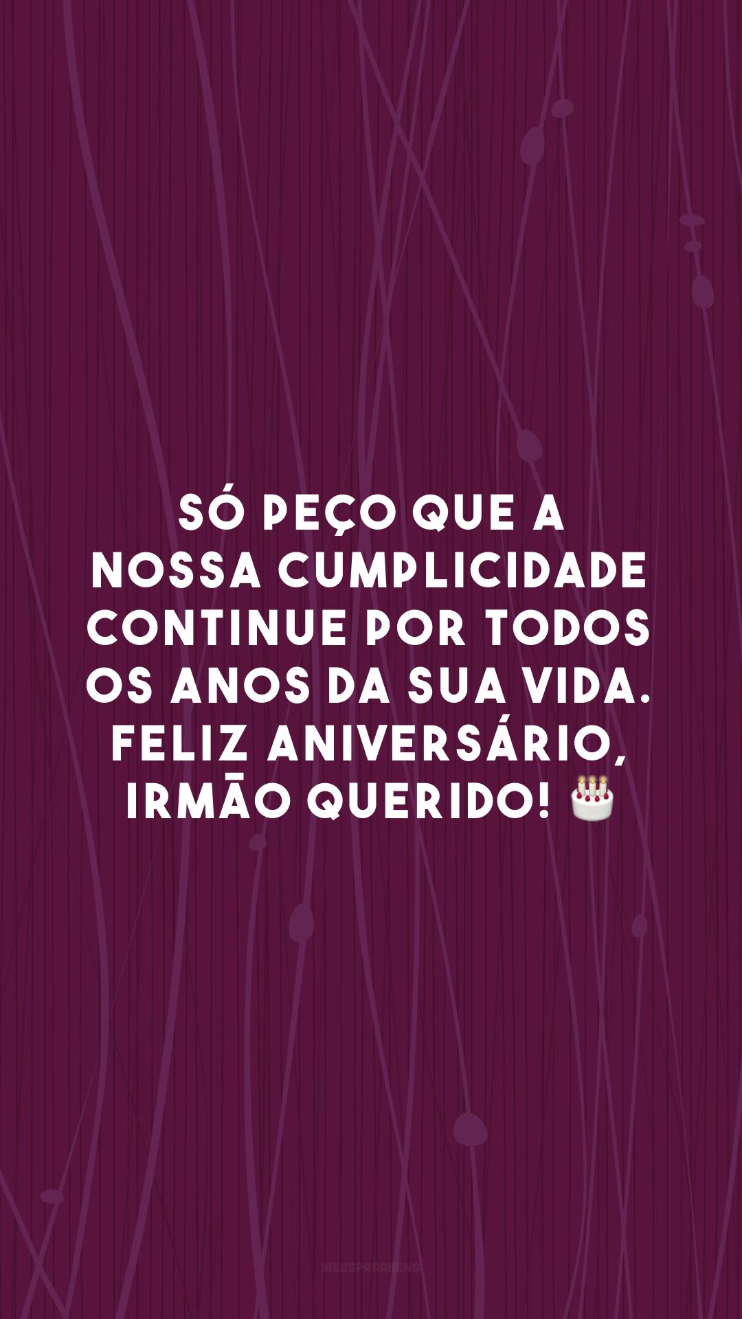 Só peço que a nossa cumplicidade continue por todos os anos da sua vida. Feliz aniversário, irmão querido! 🎂