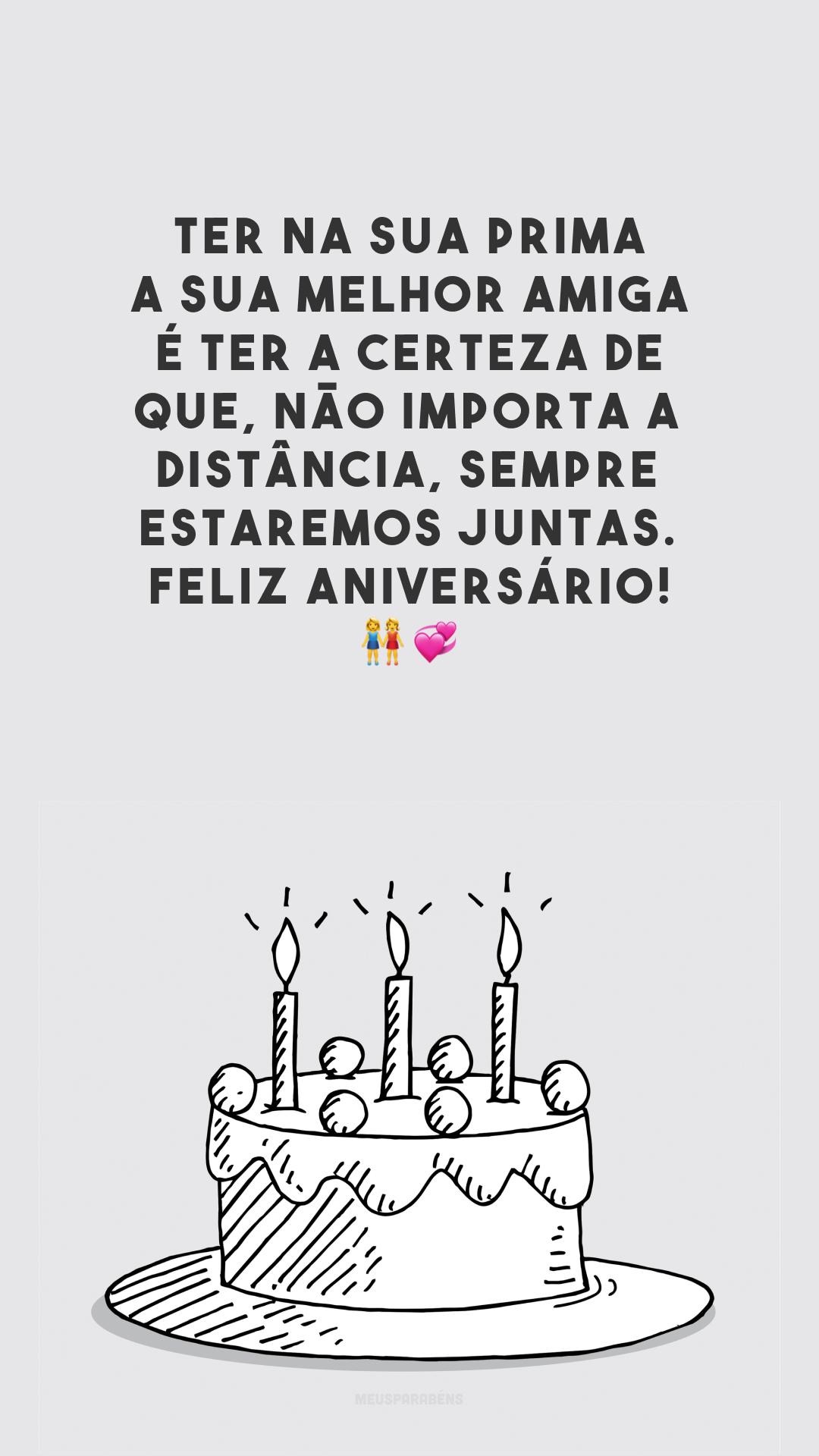 Ter na sua prima a sua melhor amiga é ter a certeza de que, não importa a distância, sempre estaremos juntas. Feliz aniversário! 👭💞