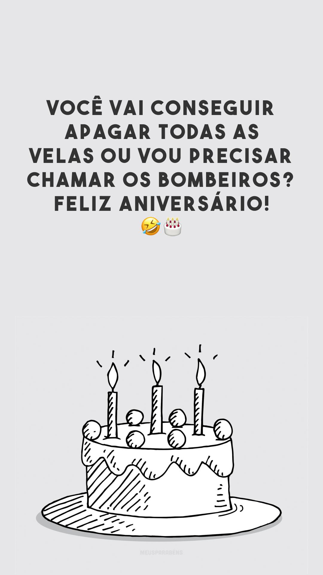Você vai conseguir apagar todas as velas ou vou precisar chamar os bombeiros? Feliz aniversário! 🤣🎂