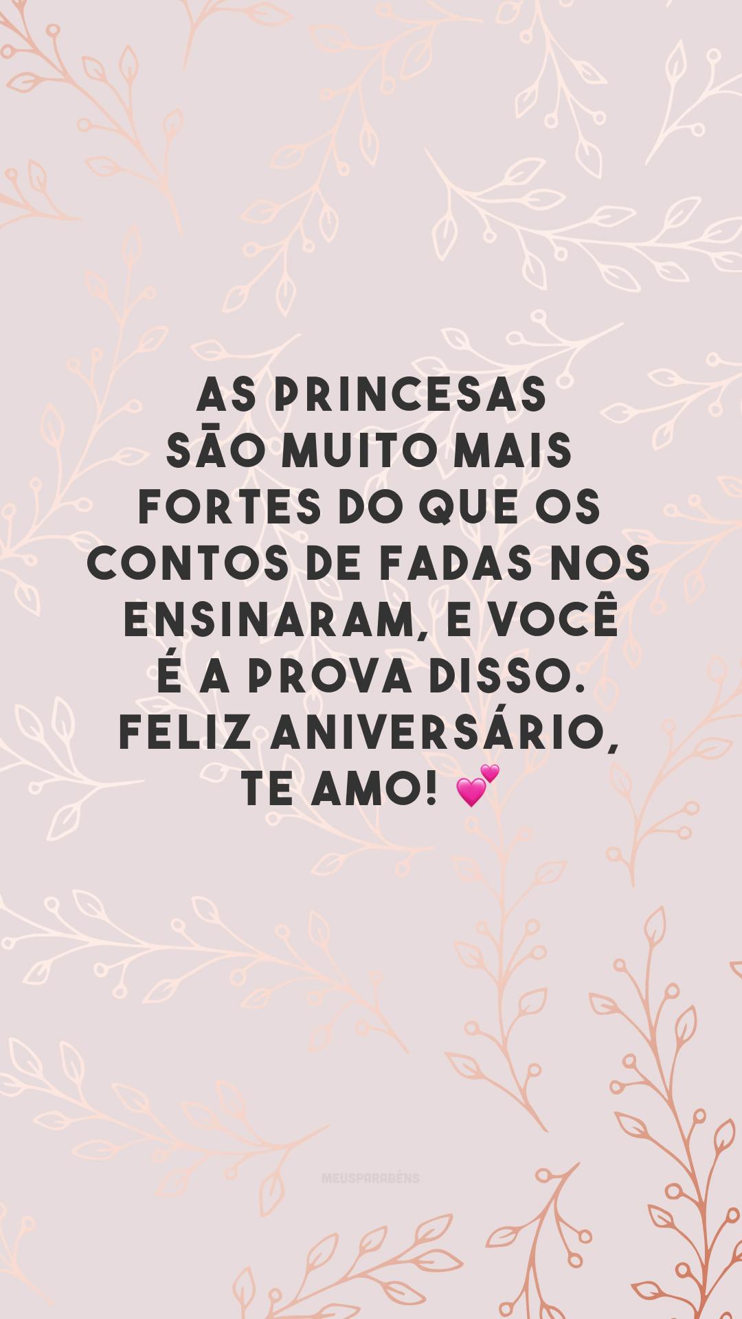 As princesas são muito mais fortes do que os contos de fadas nos ensinaram, e você é a prova disso. Feliz aniversário, te amo! 💕