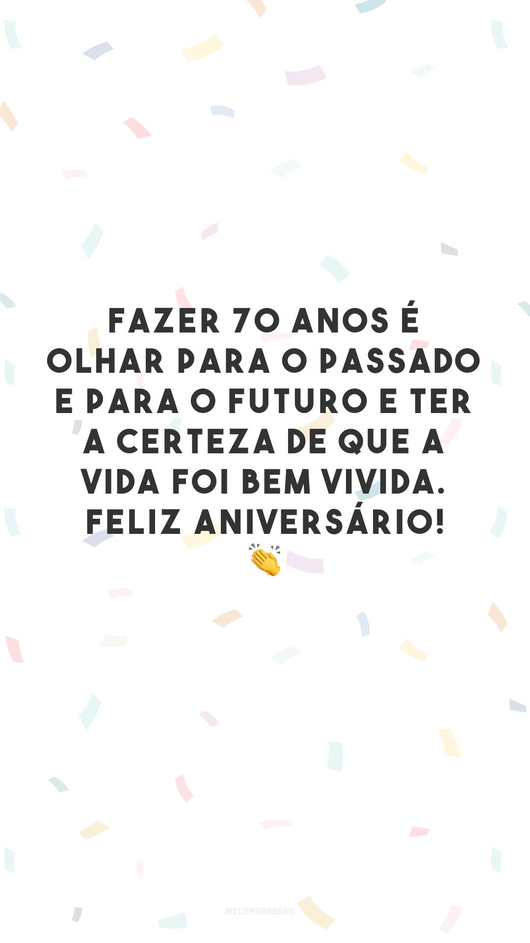 Fazer 70 anos é olhar para o passado e para o futuro e ter a certeza de que a vida foi bem vivida. Feliz aniversário! 👏