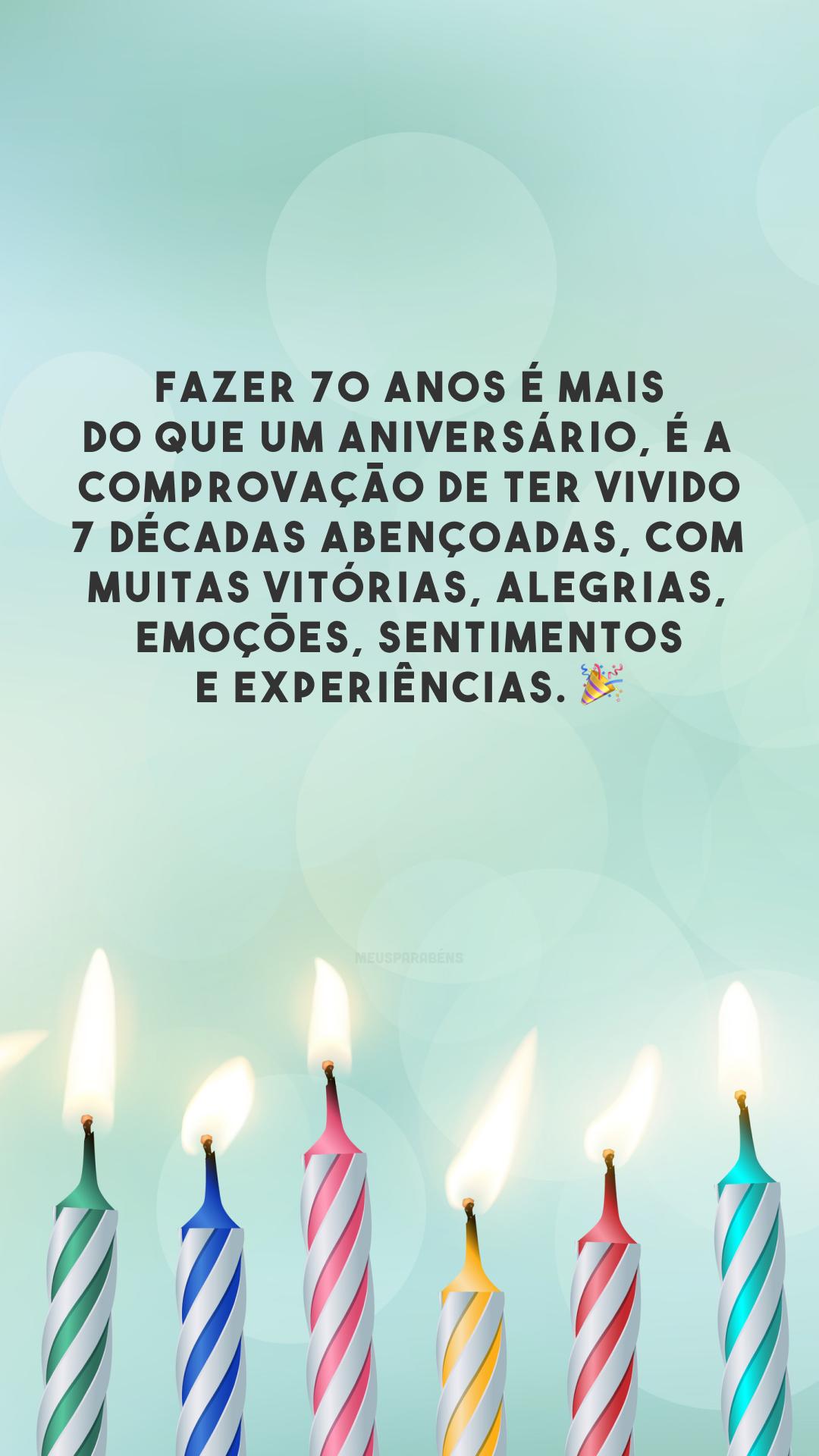 Fazer 70 anos é mais do que um aniversário, é a comprovação de ter vivido 7 décadas abençoadas, com muitas vitórias, alegrias, emoções, sentimentos e experiências. 🎉