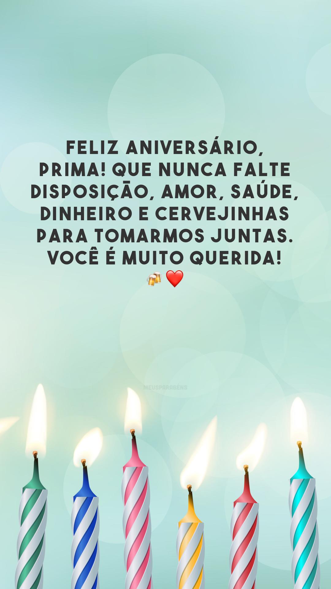 Feliz aniversário, prima! Que nunca falte disposição, amor, saúde, dinheiro e cervejinhas para tomarmos juntas. Você é muito querida! 🍻❤️